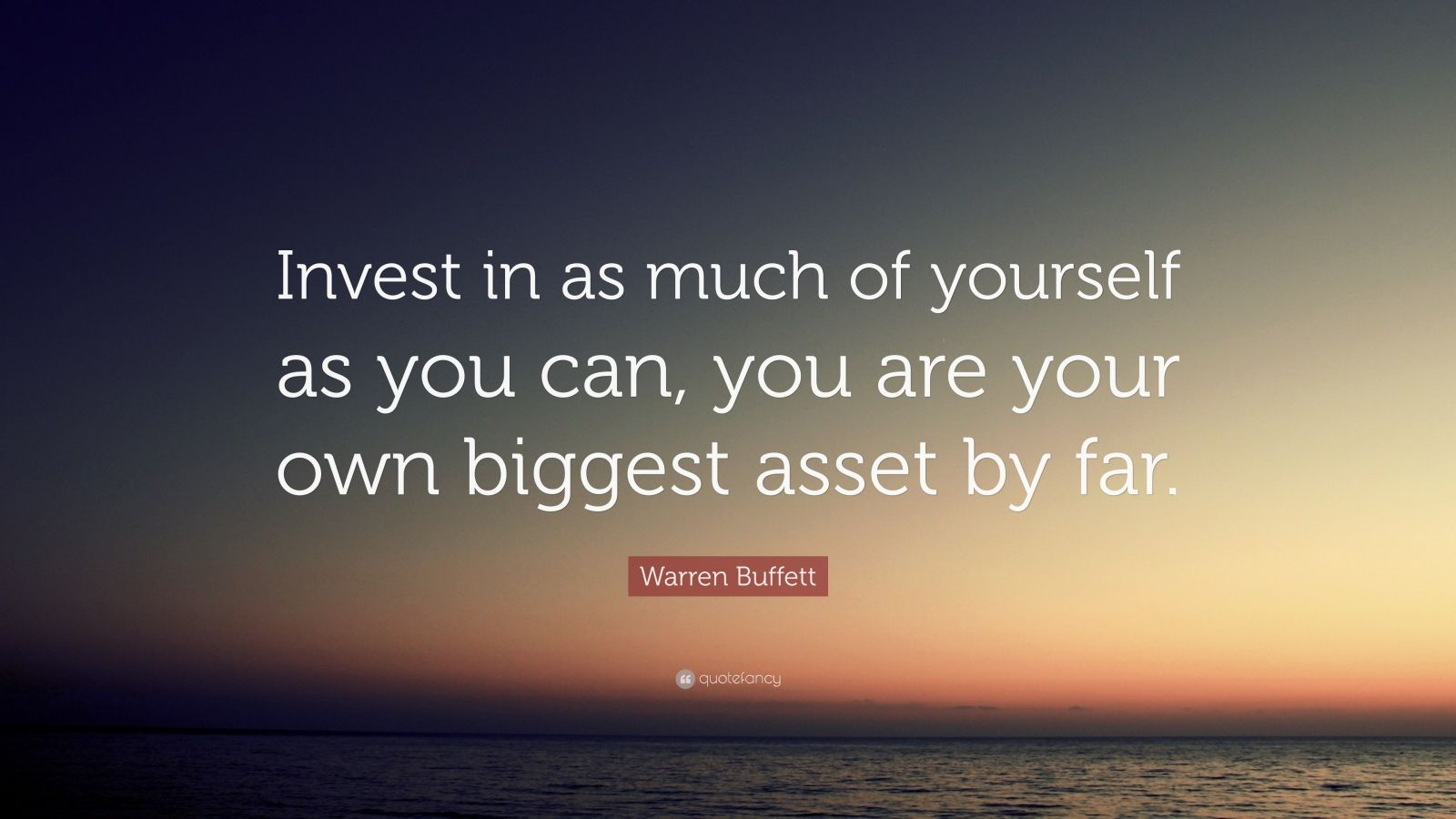 """Warren Buffett Quote: """"Invest In As Much Of Yourself As"""