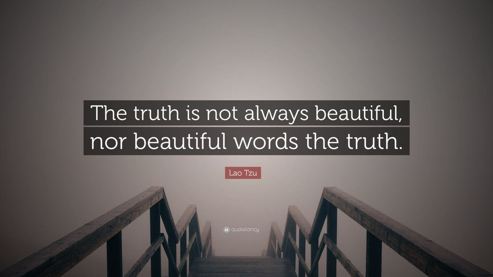 "Lao Tzu Quote: ""The truth is not always beautiful, nor beautiful words the truth."""