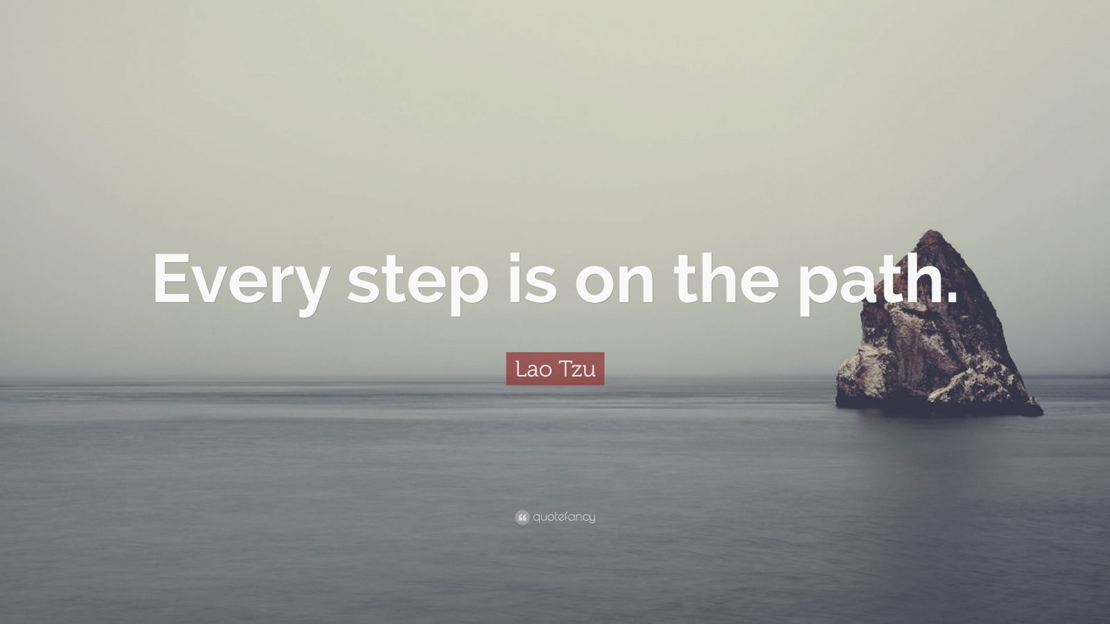 """Lao Tzu Quote: """"Every step is on the path."""""""