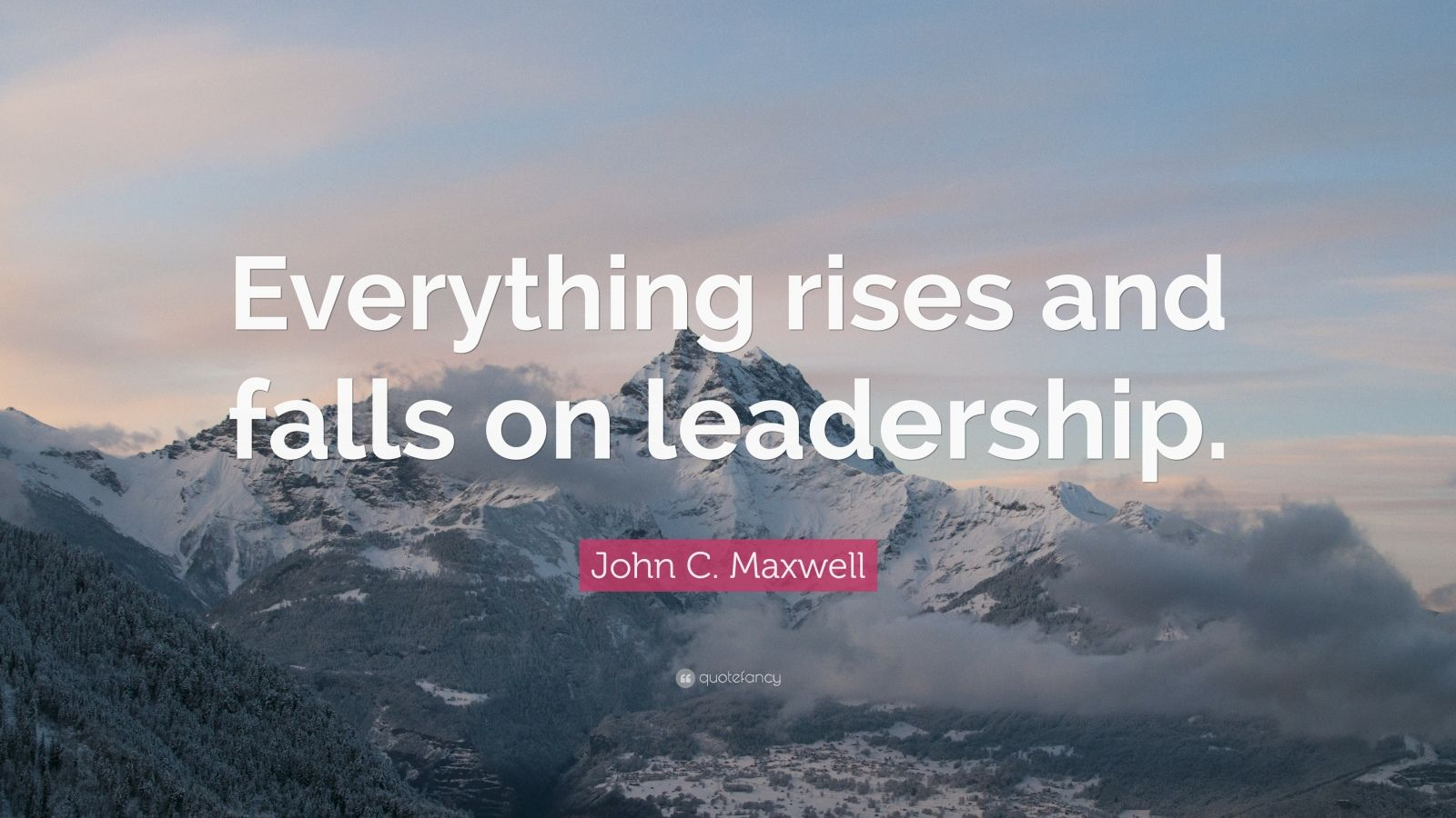 "John C. Maxwell Quote: ""Everything rises and falls on leadership."""