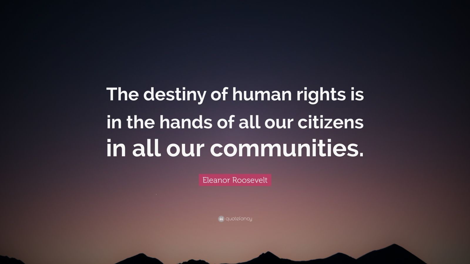 """Eleanor Roosevelt Quote: """"The Destiny Of Human Rights Is"""