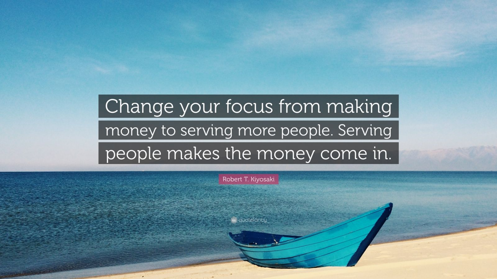 """Robert T. Kiyosaki Quote: """"Change your focus from making money to serving more people. Serving people makes the money come in."""""""