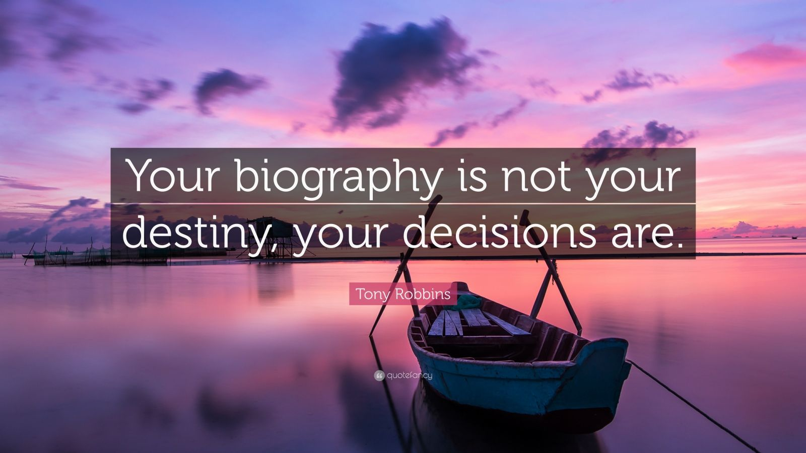 "Tony Robbins Quote: ""Your biography is not your destiny, your decisions are."""