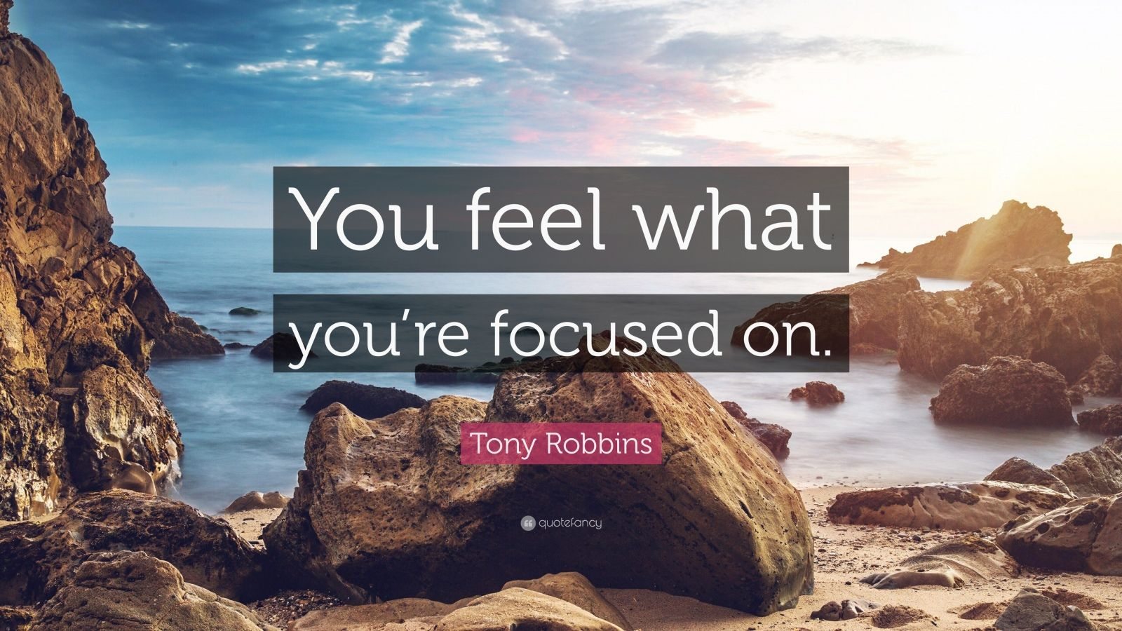 "Tony Robbins Quote: ""You feel what you're focused on."""