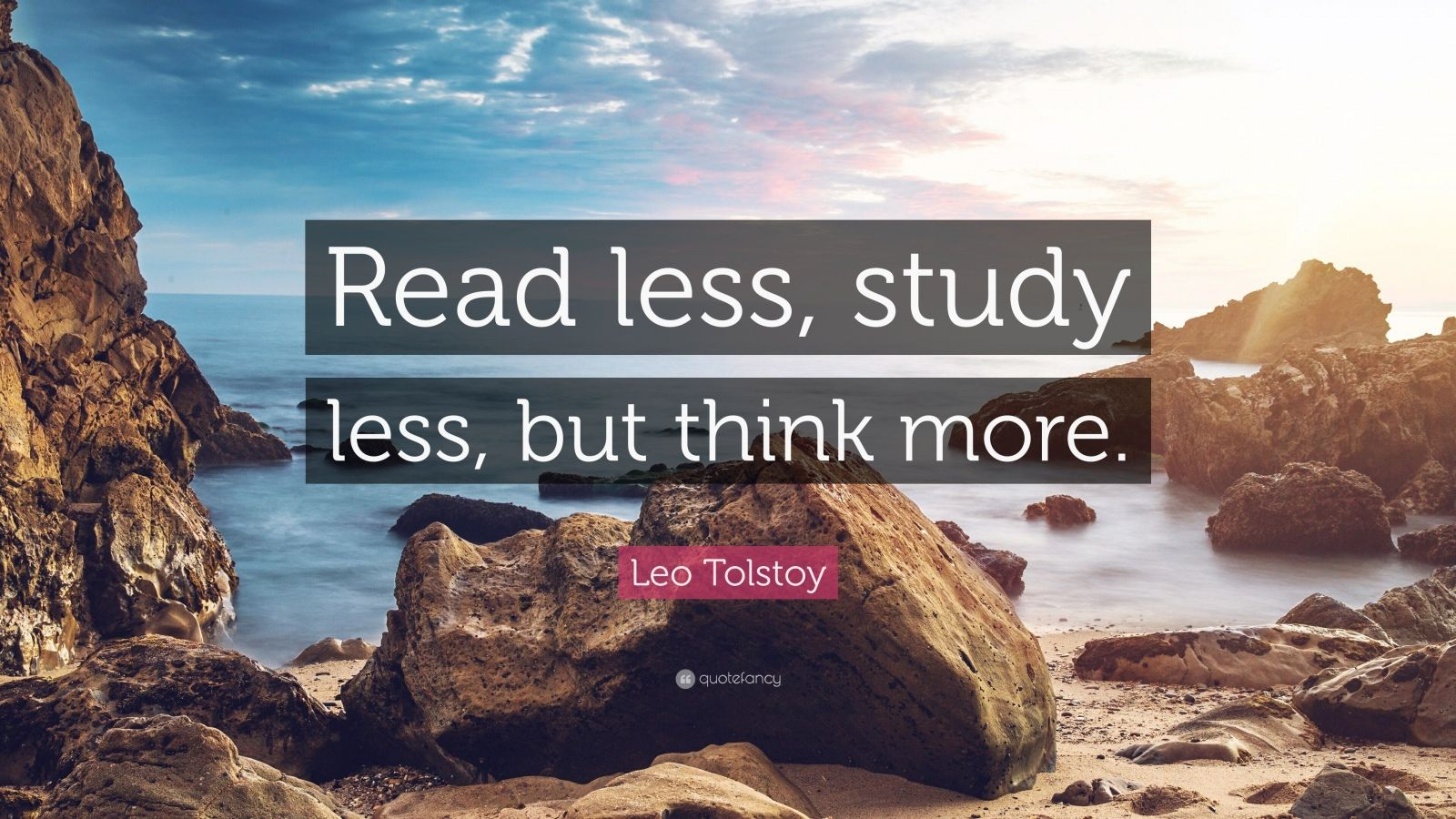 "Leo Tolstoy Quote: ""Read less, study less, but think more."""