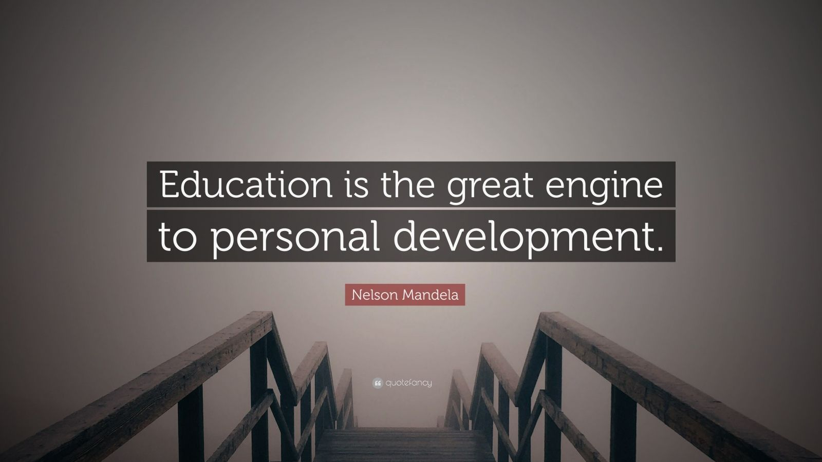 "Nelson Mandela Quote: ""Education is the great engine to personal development."""