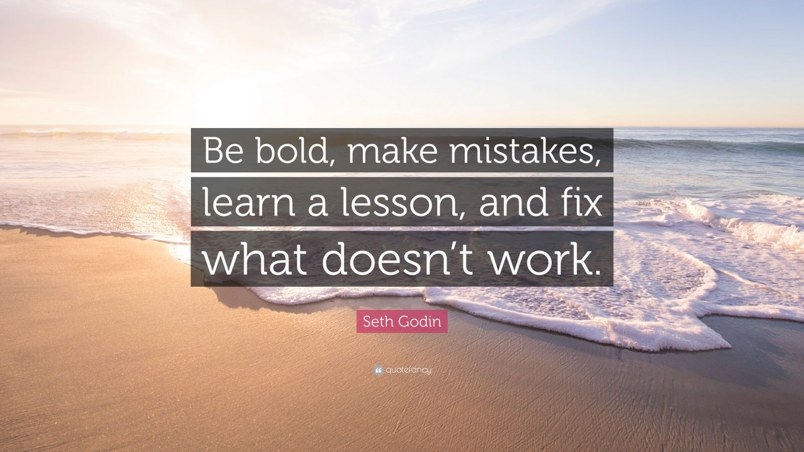 """Seth Godin Quote: """"Be bold, make mistakes, learn a lesson, and fix what doesn't work."""""""