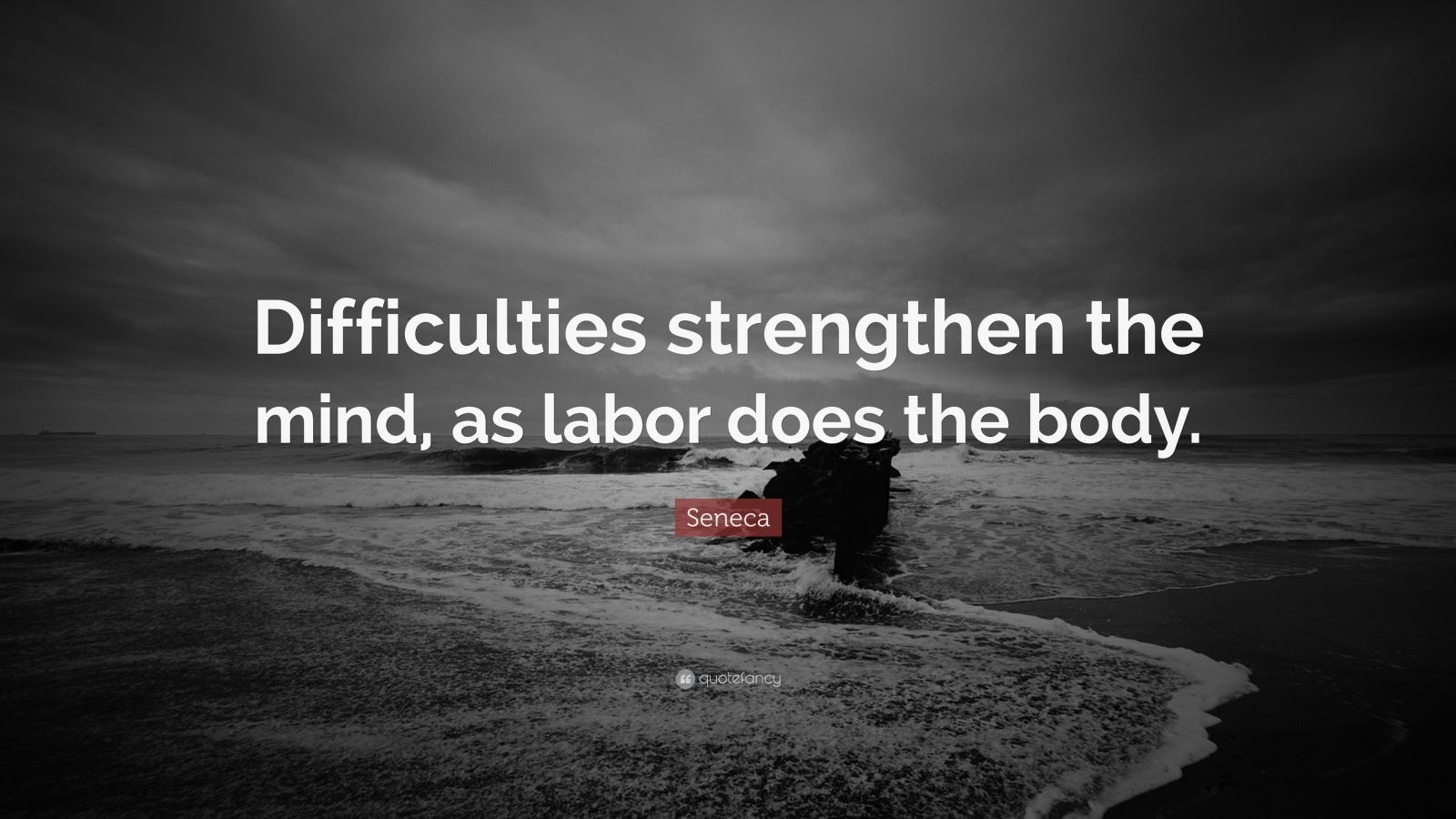 "Seneca Quote: ""Difficulties strengthen the mind, as labor does the body."""