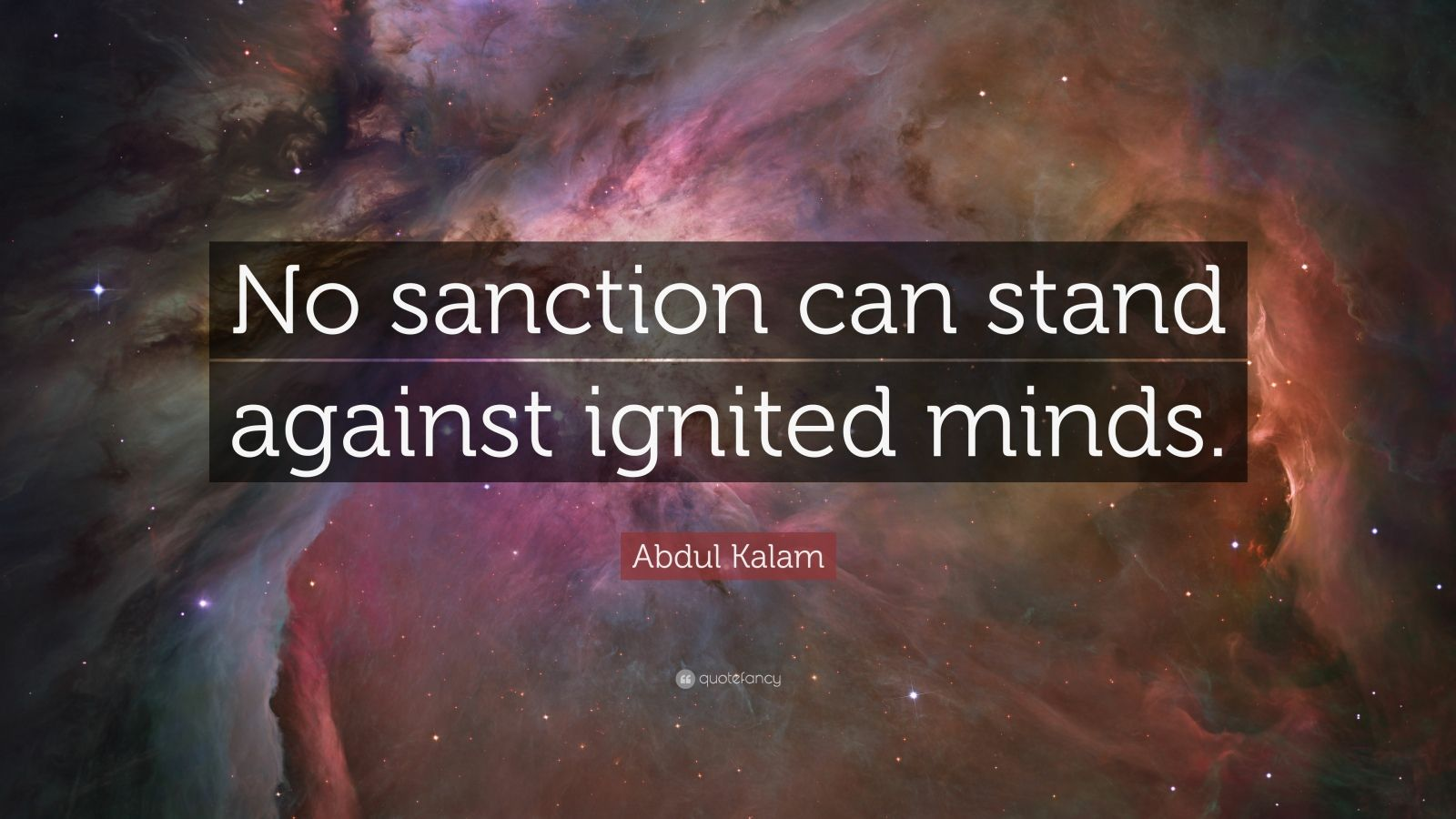 """Abdul Kalam Quote: """"No sanction can stand against ignited minds."""""""