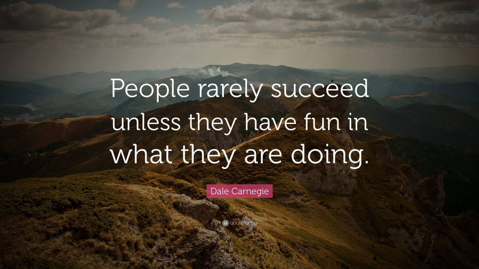 "Dale Carnegie Quote: ""People rarely succeed unless they have fun in what they are doing."""