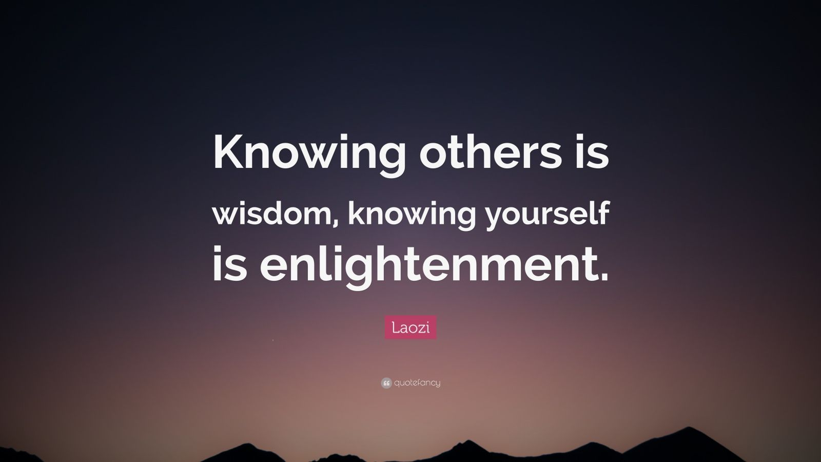 """Laozi Quote: """"Knowing Others Is Wisdom, Knowing Yourself"""