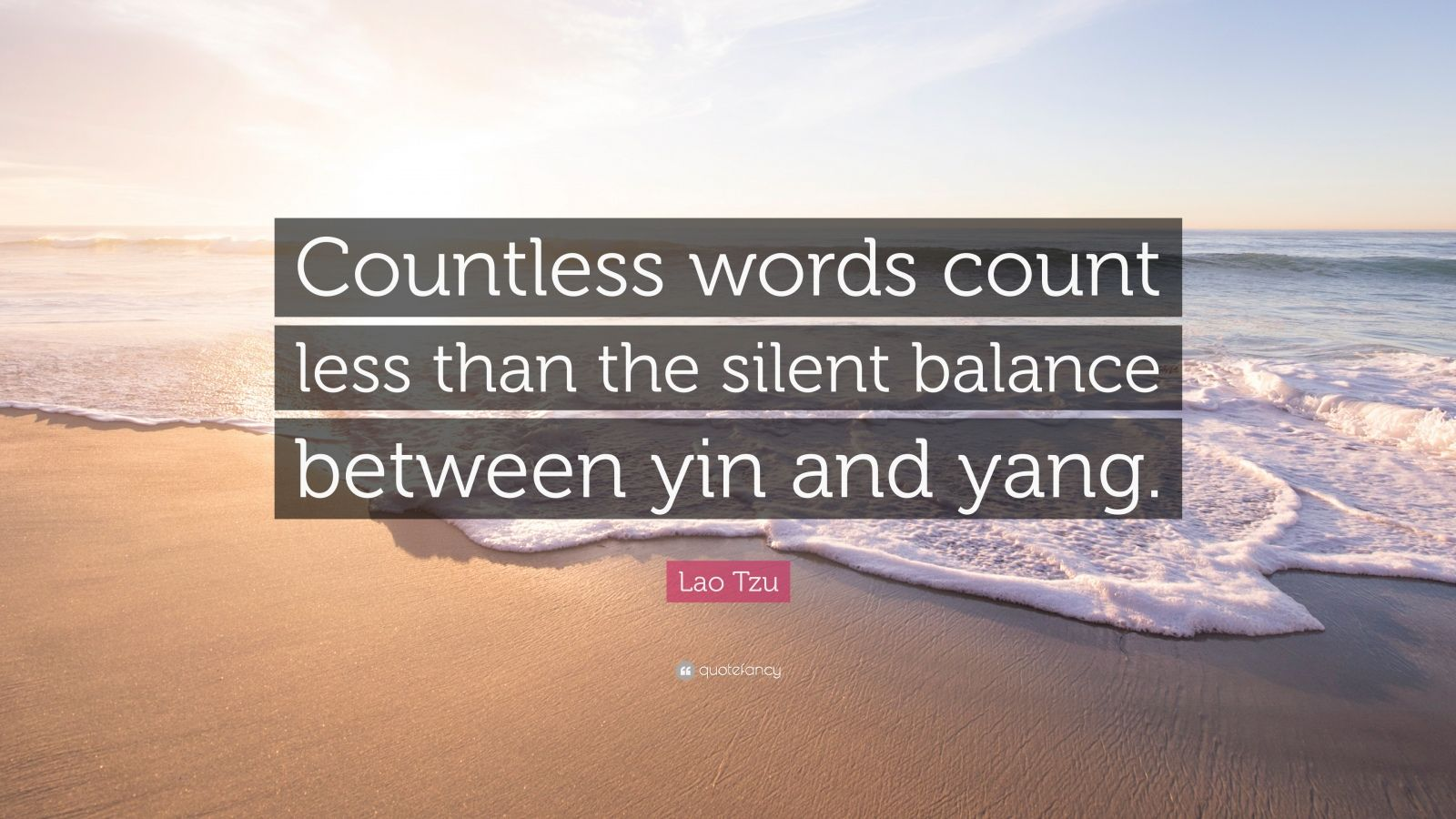 "Lao Tzu Quote: ""Countless words count less than the silent balance between yin and yang."""