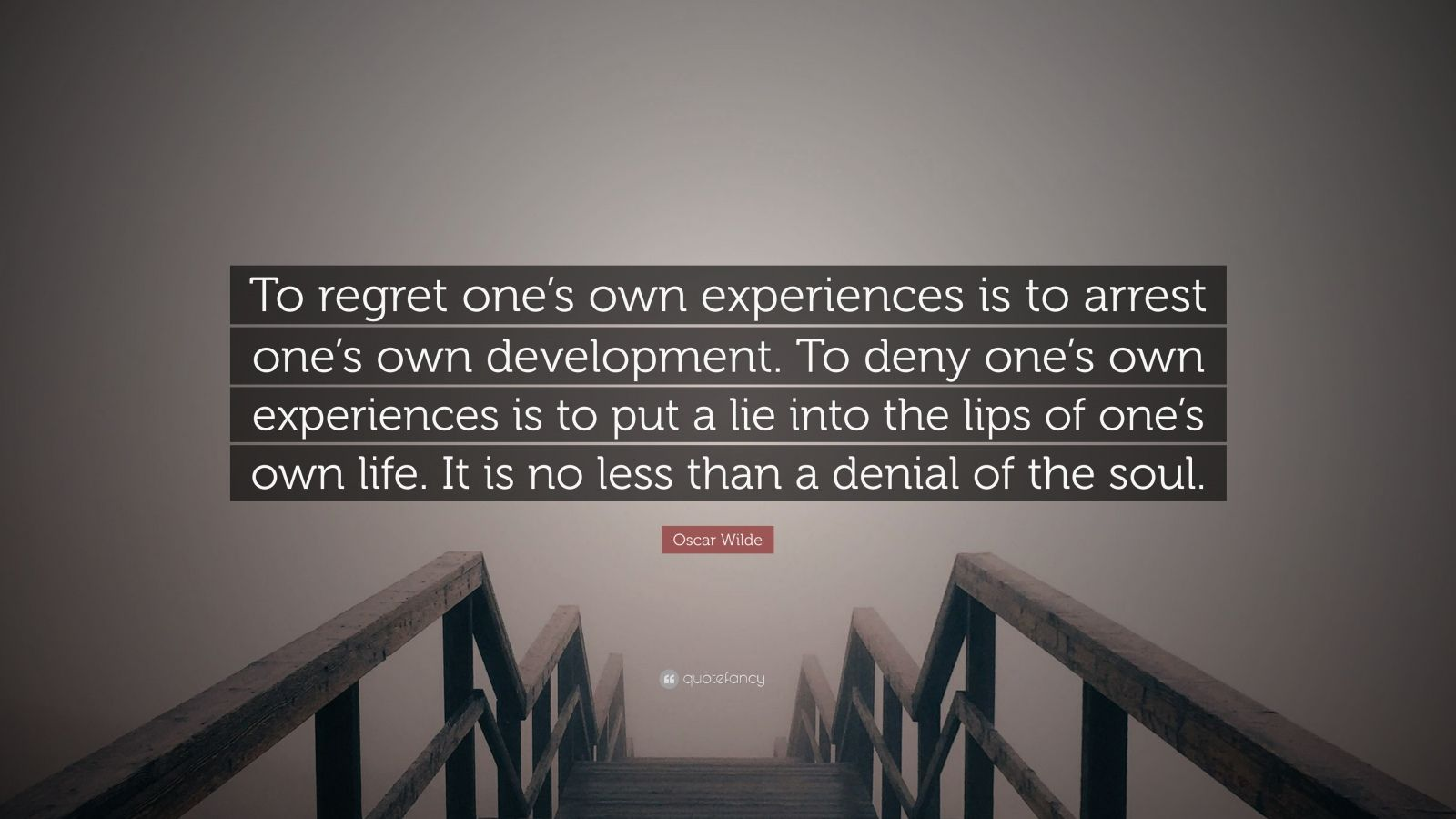 "Oscar Wilde Quote: ""To regret one's own experiences is to arrest one's own development. To deny one's own experiences is to put a lie into the lips of one's own life. It is no less than a denial of the soul."""