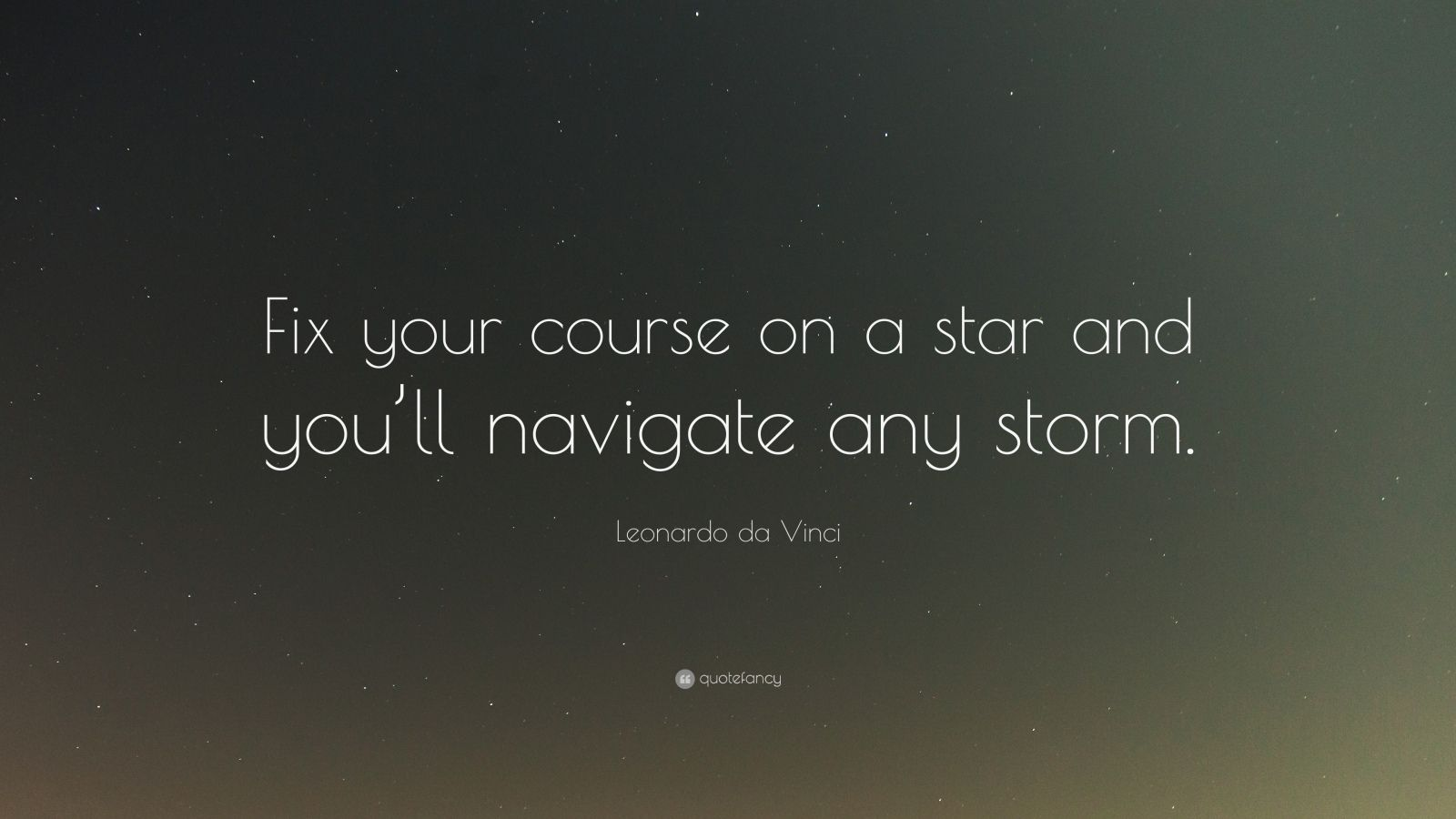 """Leonardo da Vinci Quote: """"Fix your course on a star and you'll navigate any storm."""""""
