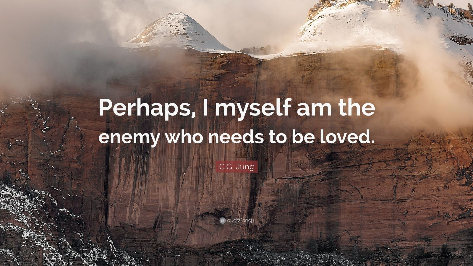 """C.G. Jung Quote: """"Perhaps, I myself am the enemy who needs to be loved."""""""