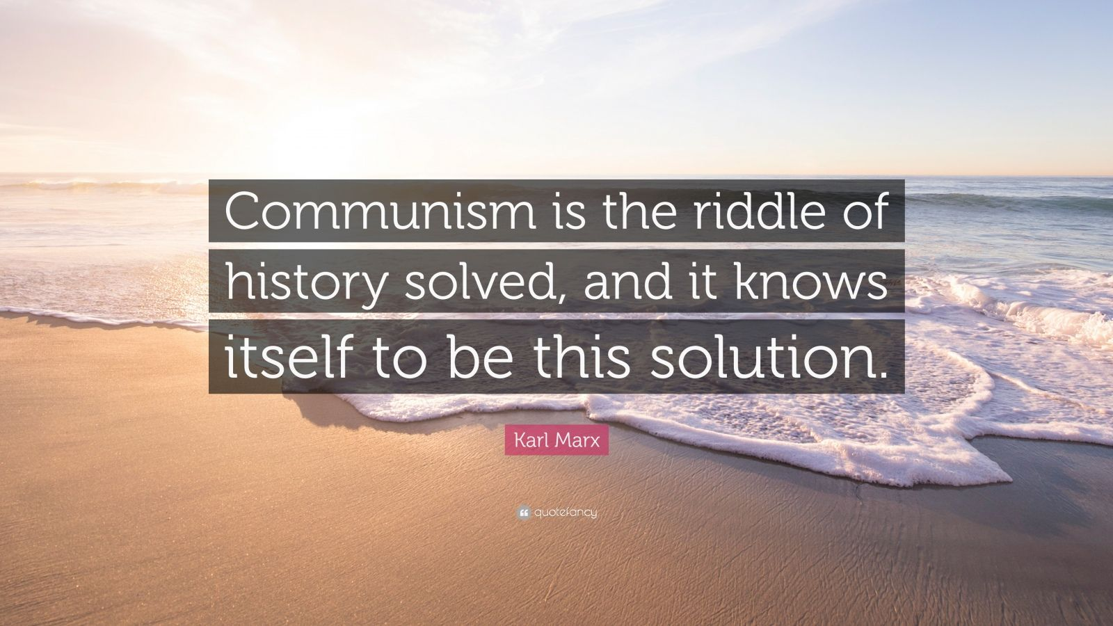 """Karl Marx Quote: """"Communism is the riddle of history solved, and it knows itself to be this solution."""""""