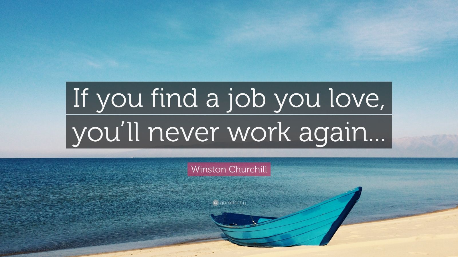 "Quotes About Discovery Inspired By The Ocean: Winston Churchill Quote: ""If You Find A Job You Love, You"