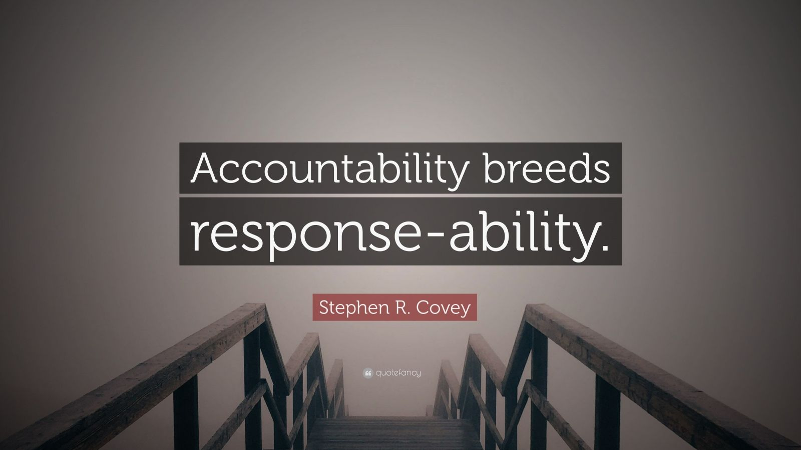 """Stephen R. Covey Quote: """"Accountability breeds response-ability."""""""