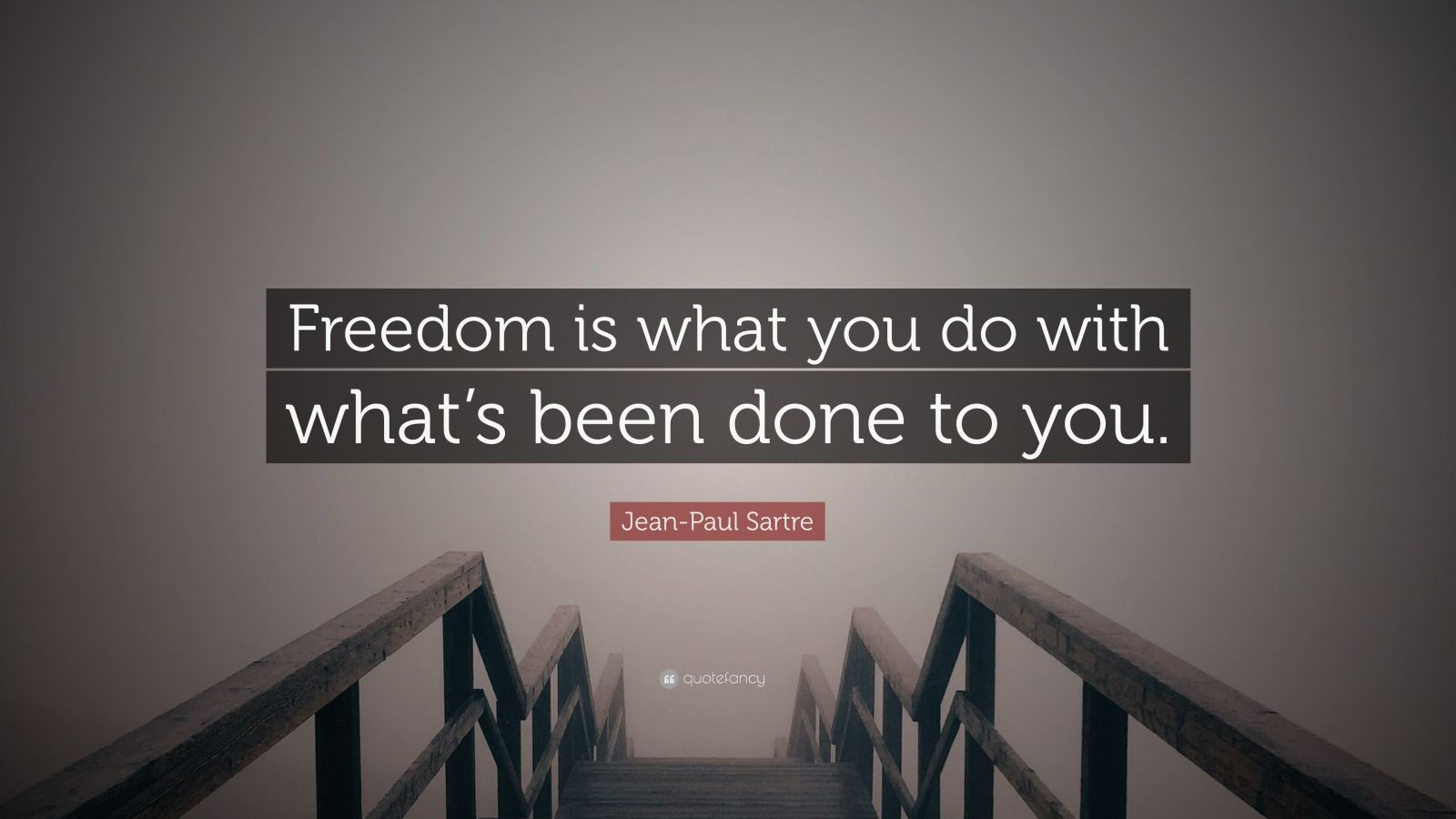 "Jean-Paul Sartre Quote: ""Freedom is what you do with what's been done to you."""