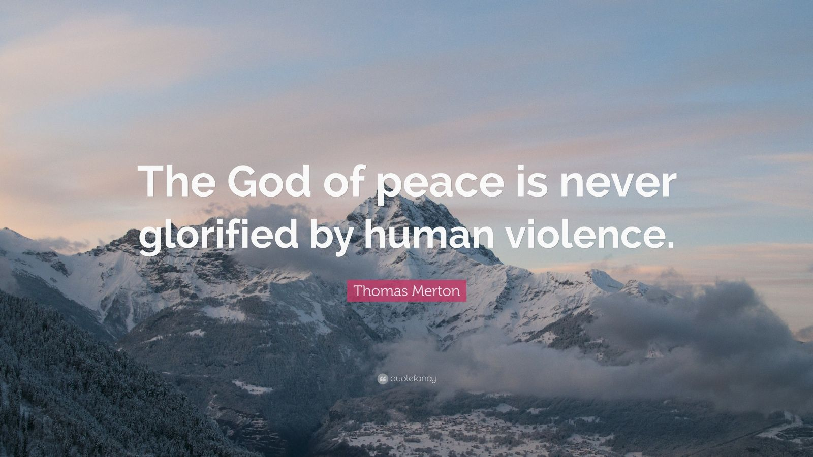 "Thomas Merton Quote: ""The God of peace is never glorified by human violence."""