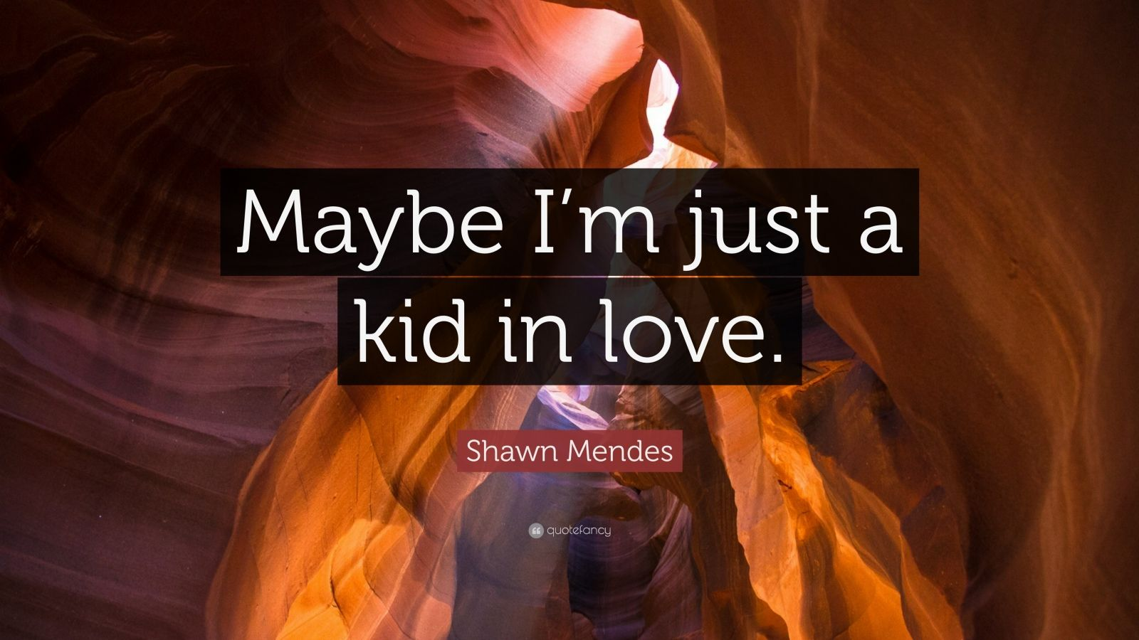 """Shawn Mendes Quote: """"Maybe I'm Just A Kid In Love."""" (12"""