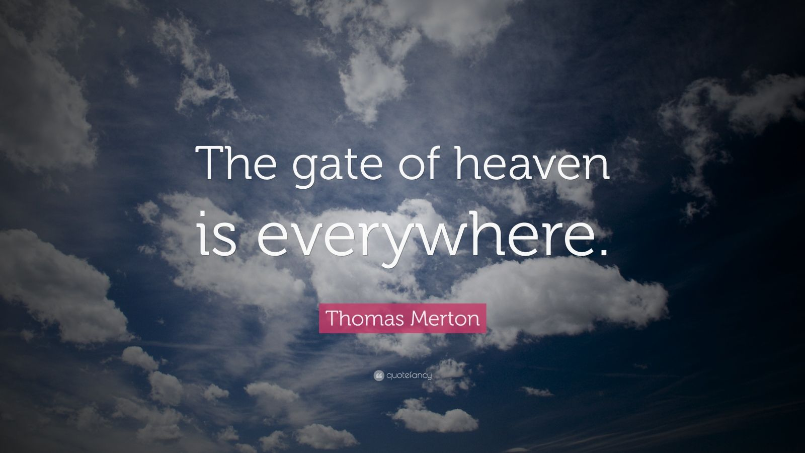 """Thomas Merton Quote: """"The gate of heaven is everywhere."""""""