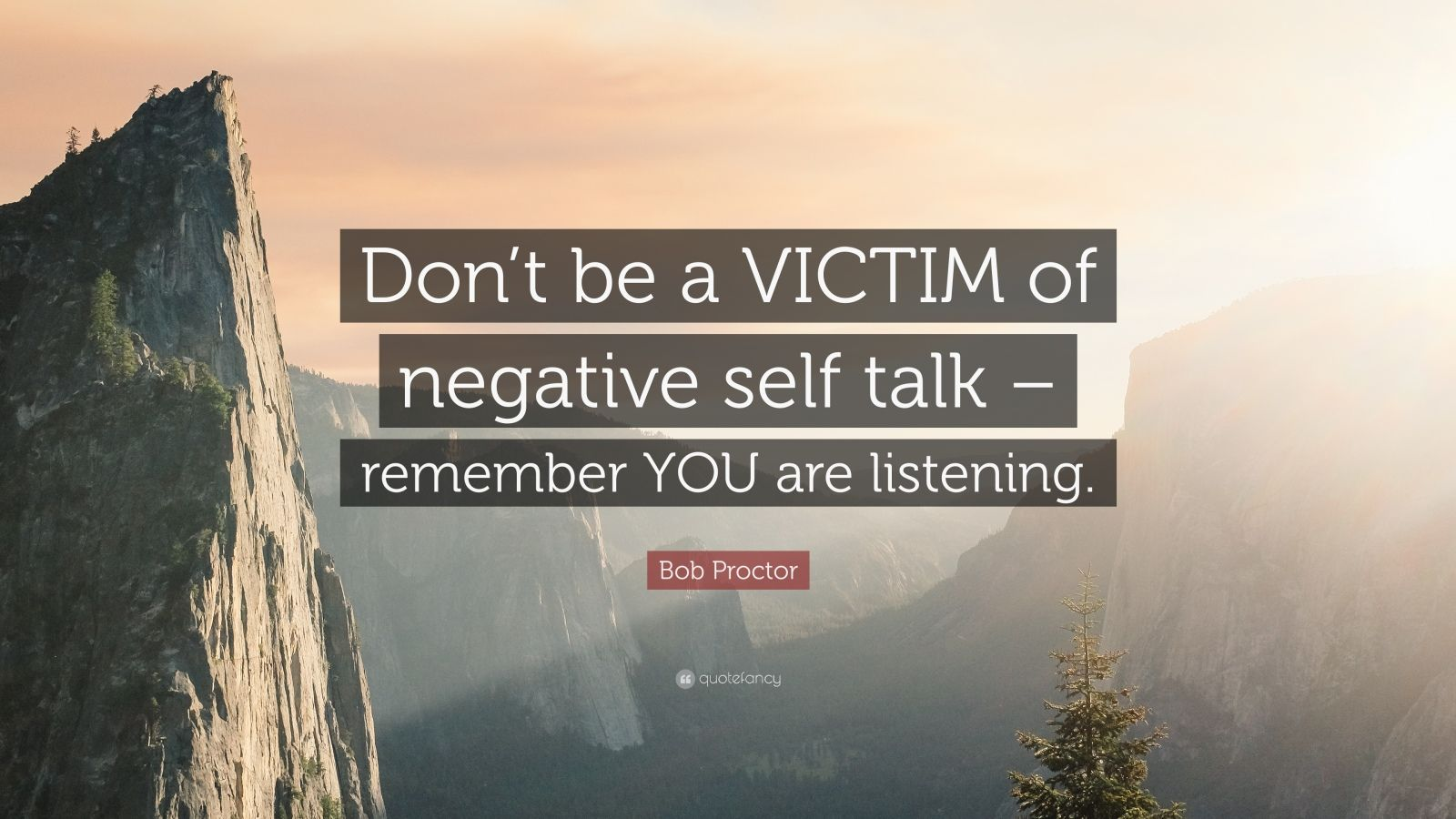 "Bob Proctor Quote: ""Don't be a VICTIM of negative self talk – remember YOU are listening."""