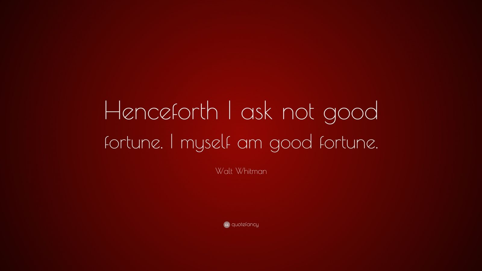 "Walt Whitman Quote: ""Henceforth I ask not good fortune. I myself am good fortune."""