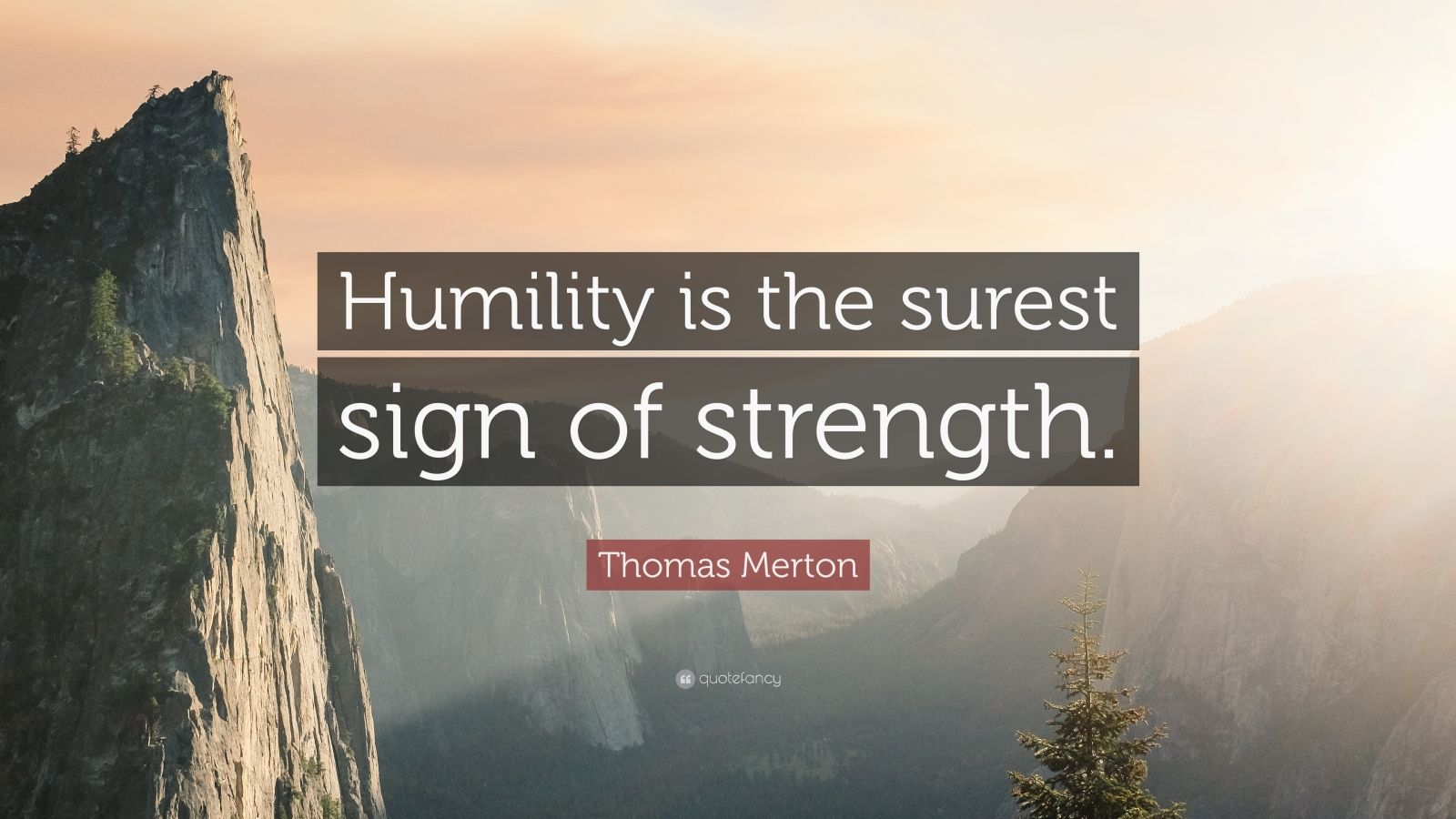 """Thomas Merton Quote: """"Humility is the surest sign of strength."""""""