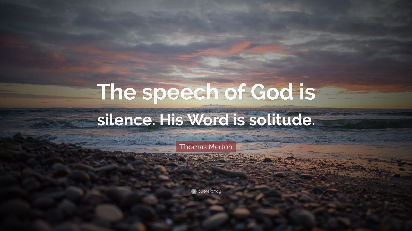 "Thomas Merton Quote: ""The speech of God is silence. His Word is solitude."""