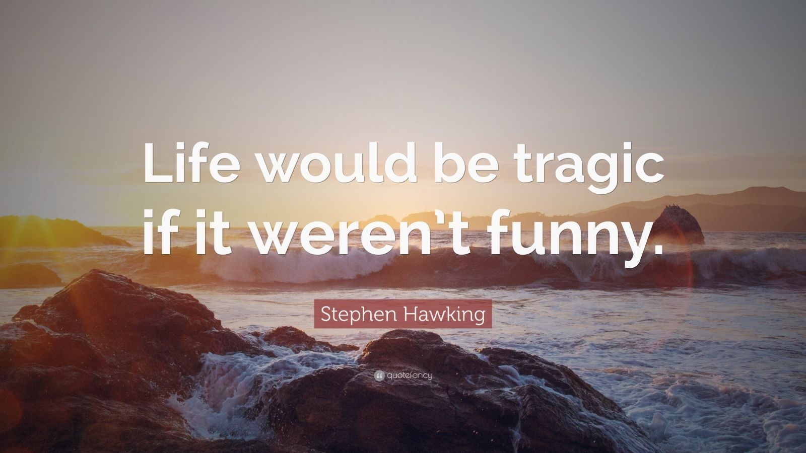 "Stephen Hawking Quote: ""Life would be tragic if it weren't funny."""