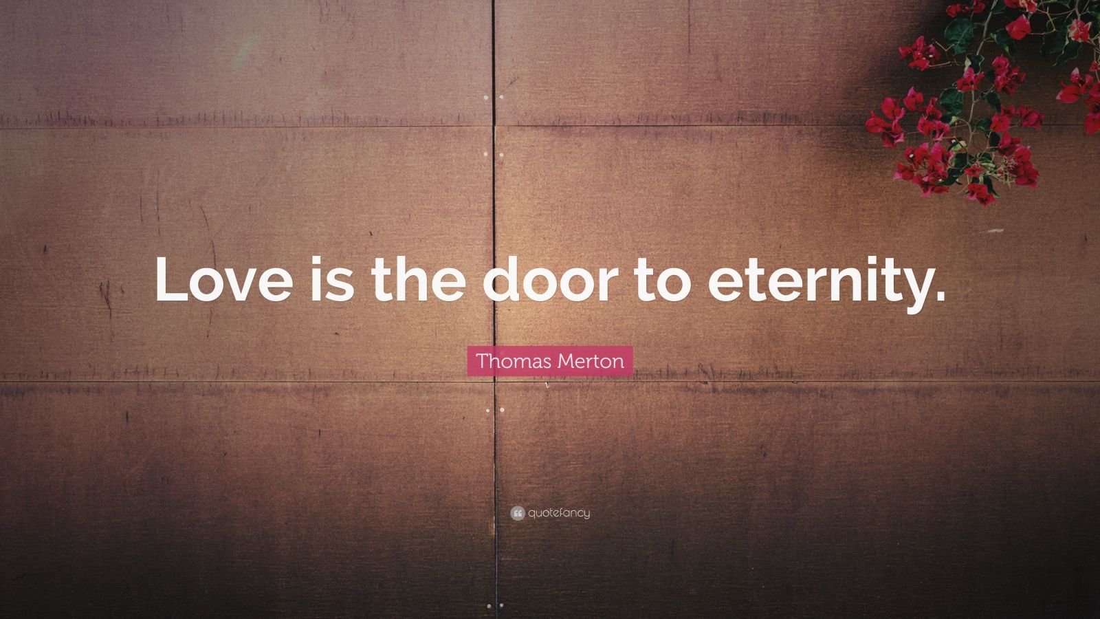 "Thomas Merton Quote: ""Love is the door to eternity."""