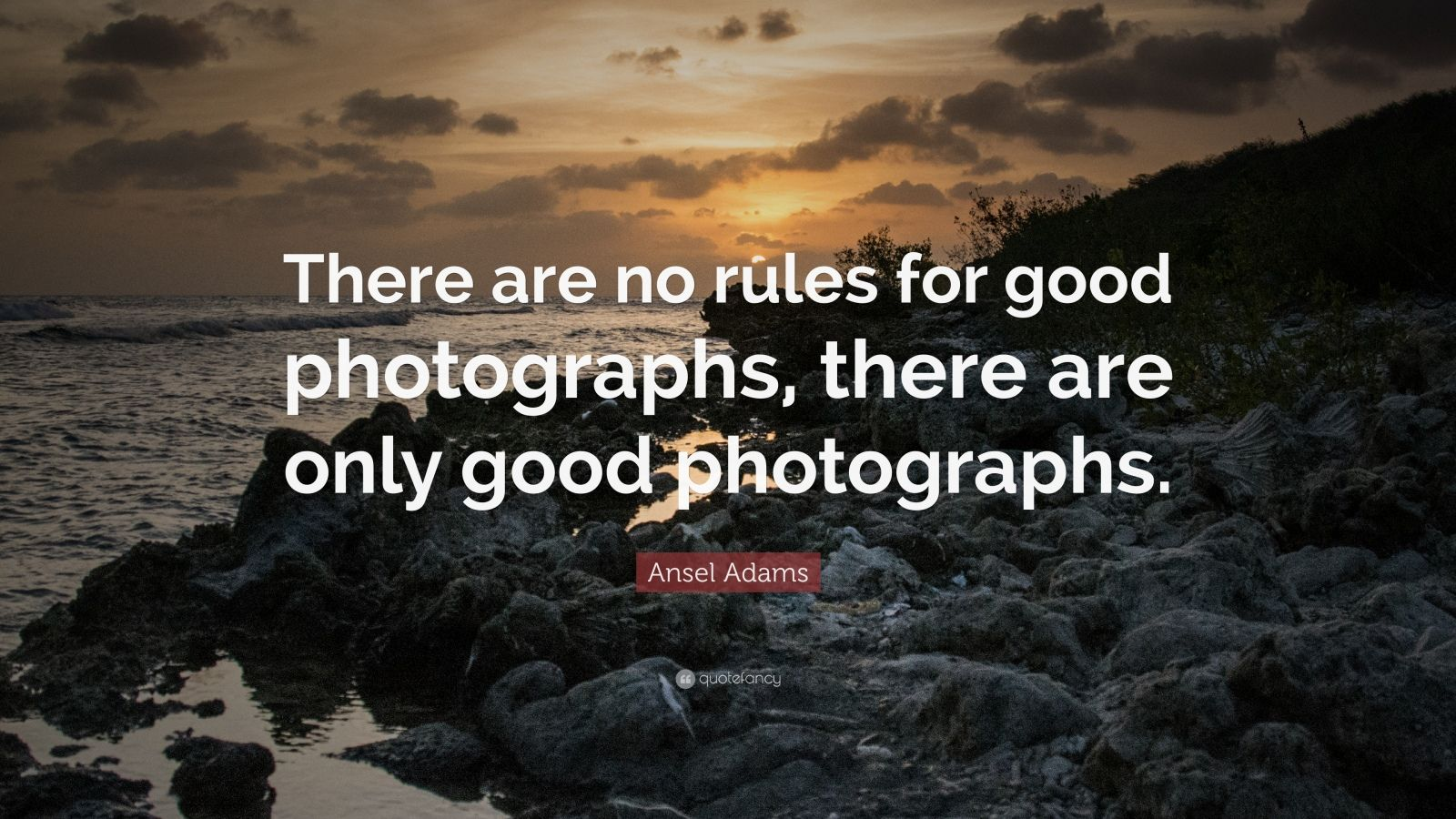 "Ansel Adams Quote: ""There are no rules for good photographs, there are only good photographs."""