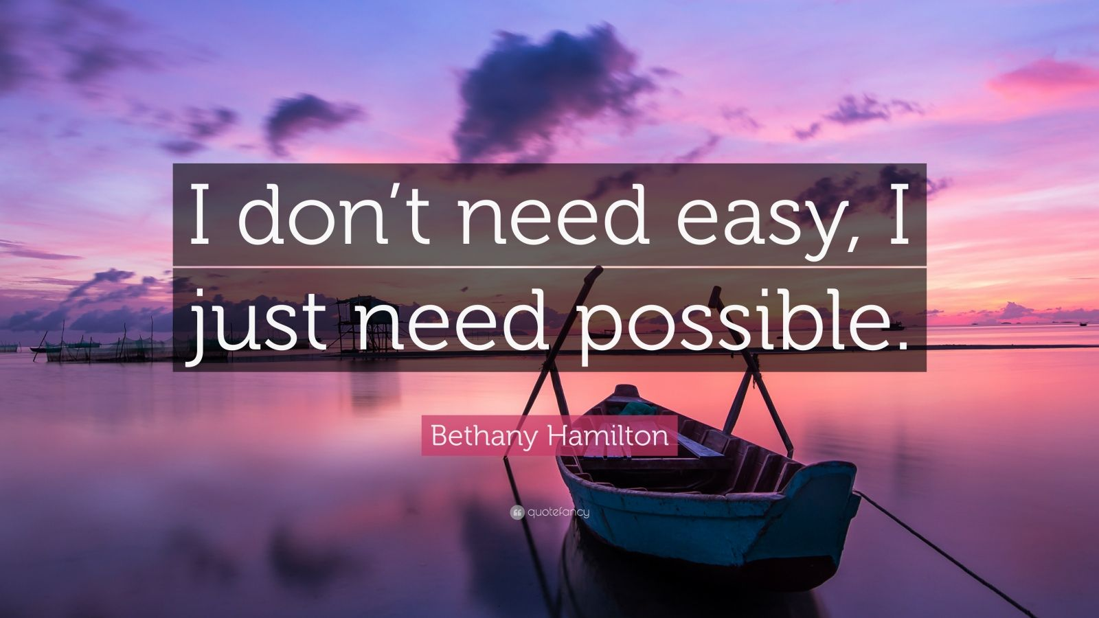 "Surfing Quotes: ""I don't need easy, I just need possible."" — Bethany Hamilton"