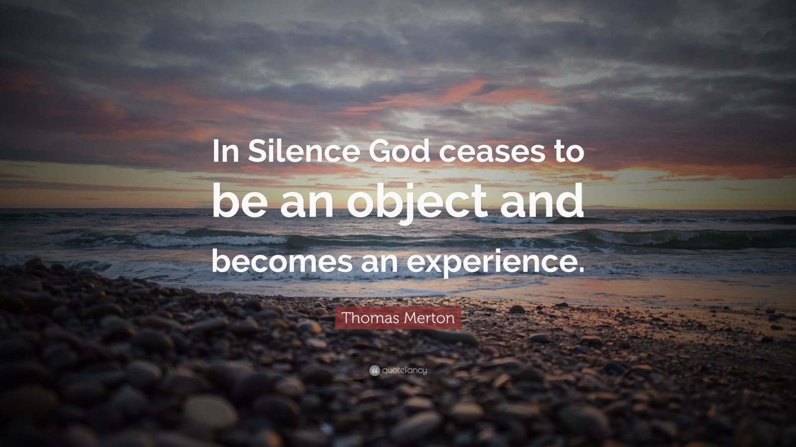 "Thomas Merton Quote: ""In Silence God ceases to be an object and becomes an experience."""
