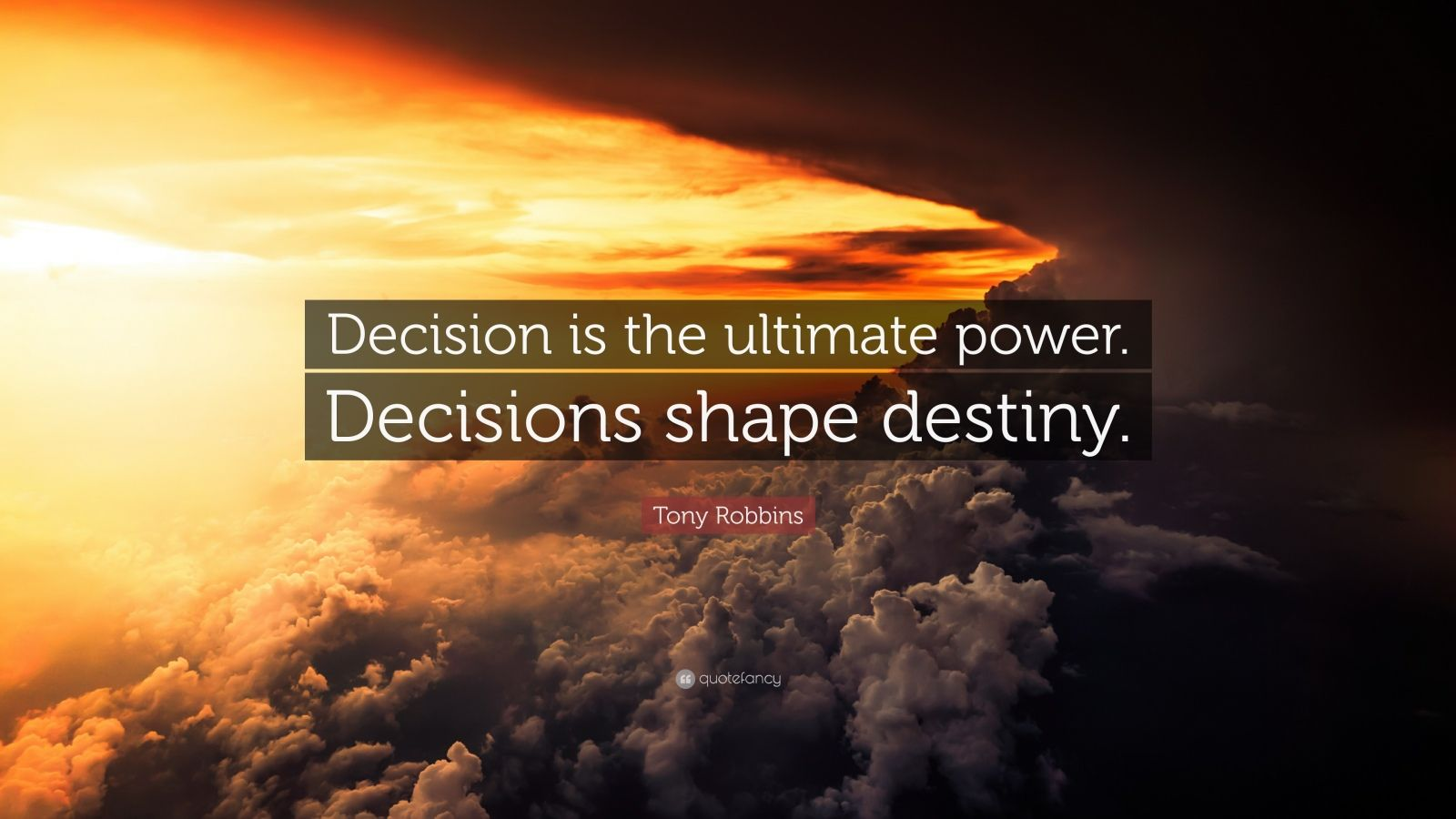 """Tony Robbins Quote: """"Decision is the ultimate power. Decisions shape destiny."""""""