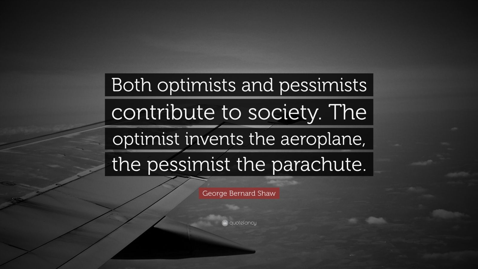 "George Bernard Shaw Quote: ""Both optimists and pessimists contribute to society. The optimist invents the aeroplane, the pessimist the parachute."""