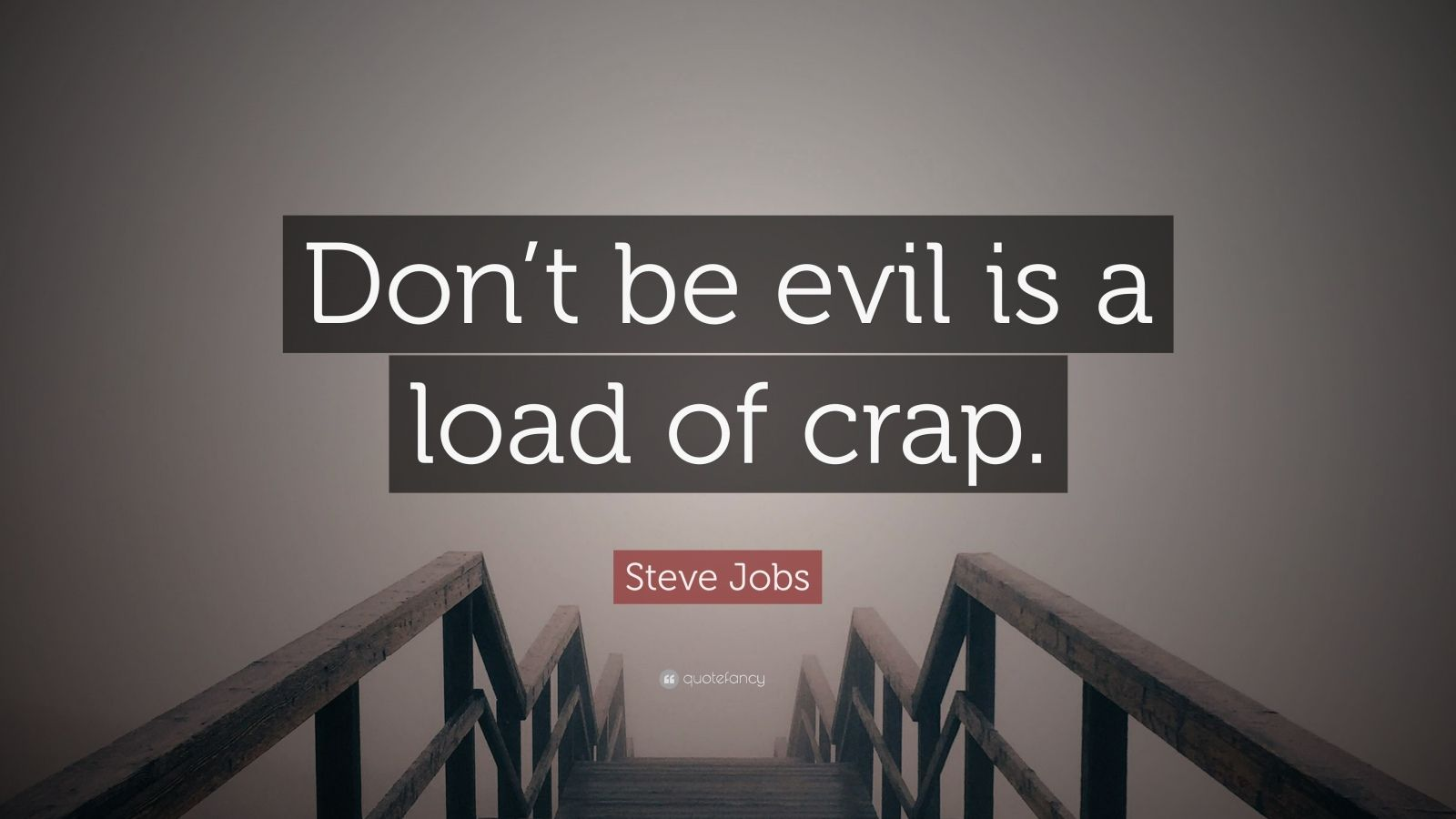 "Steve Jobs Quote: ""Don't be evil is a load of crap."""
