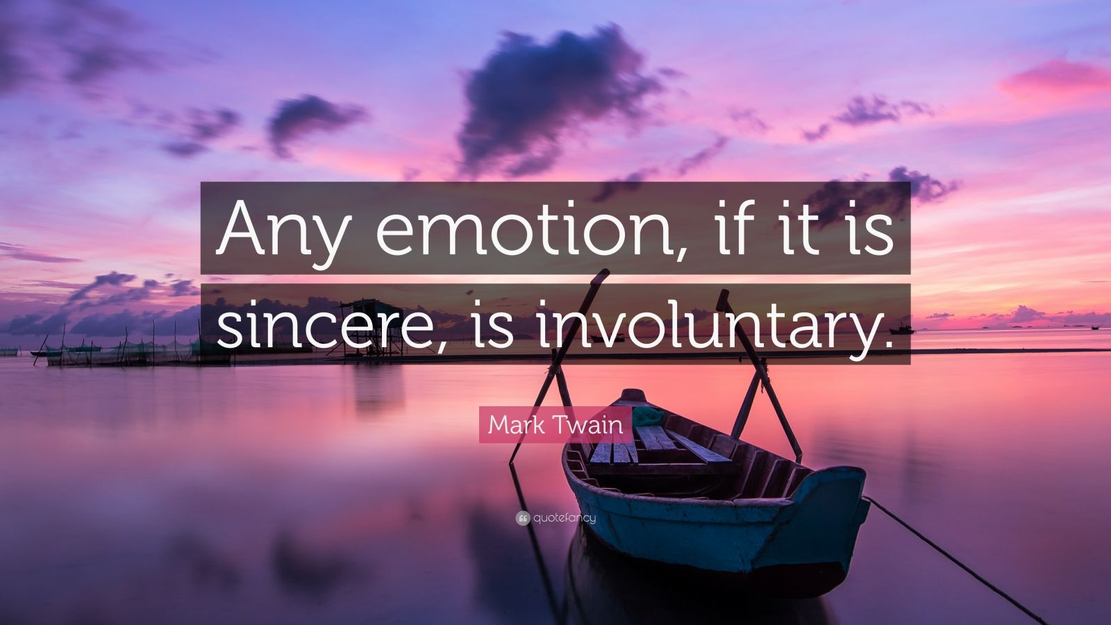 """Mark Twain Quote: """"Any emotion, if it is sincere, is involuntary."""""""