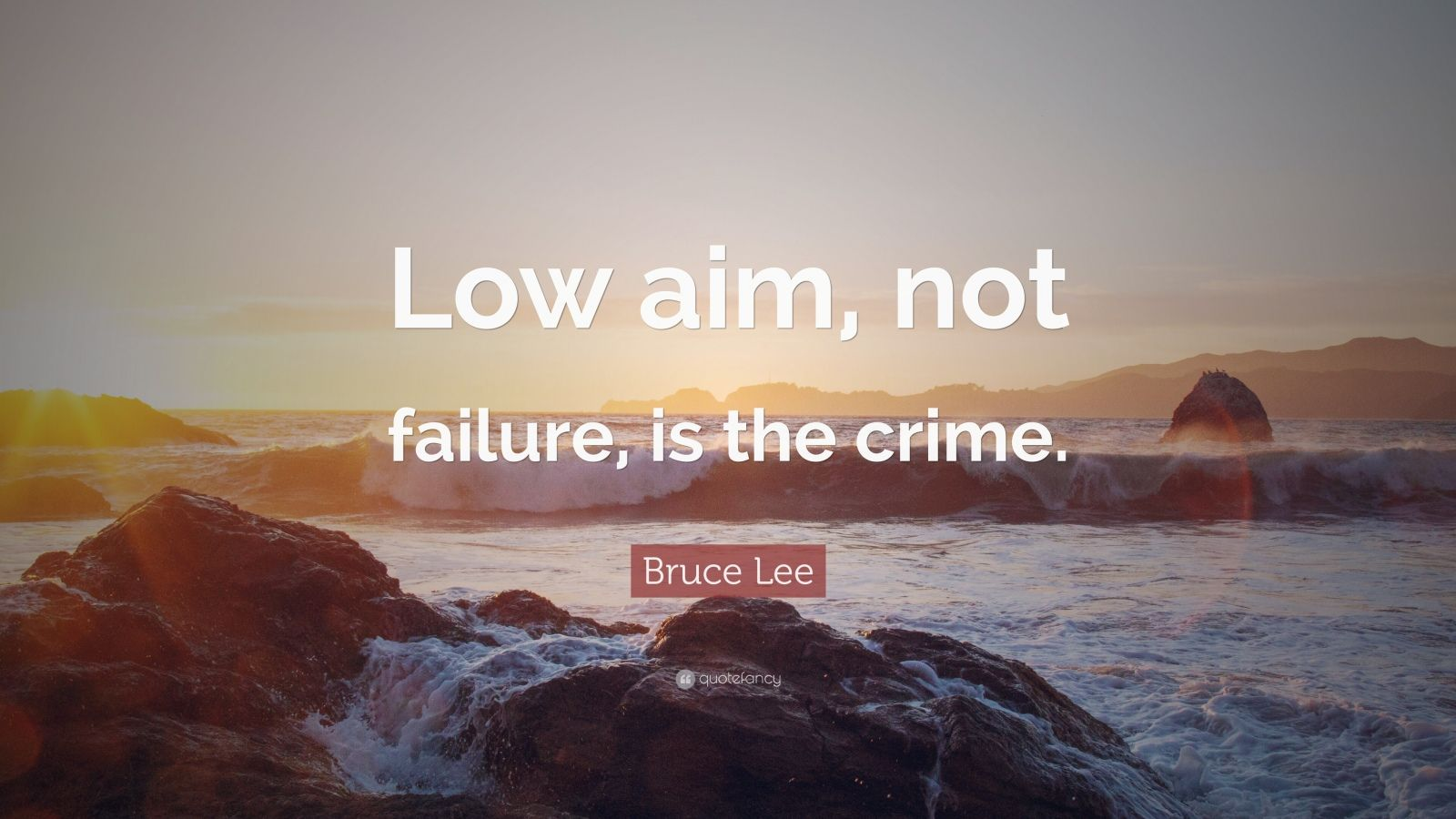 "Bruce Lee Quote: ""Low aim, not failure, is the crime."""