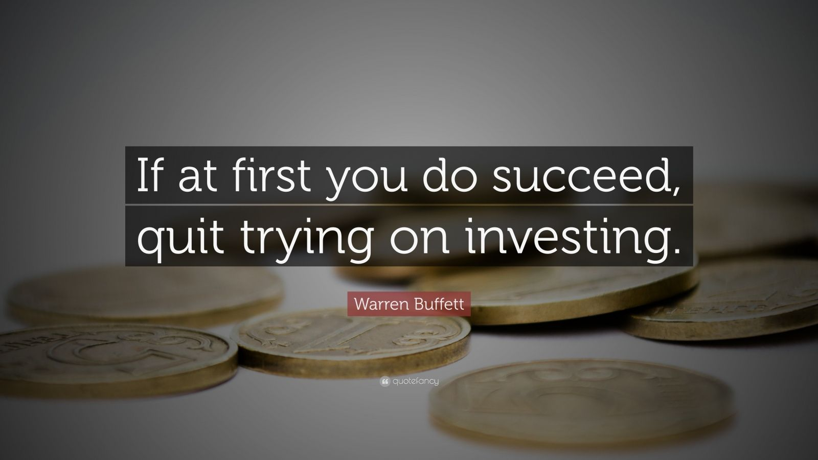 "Warren Buffett Quote: ""If at first you do succeed, quit trying on investing."""