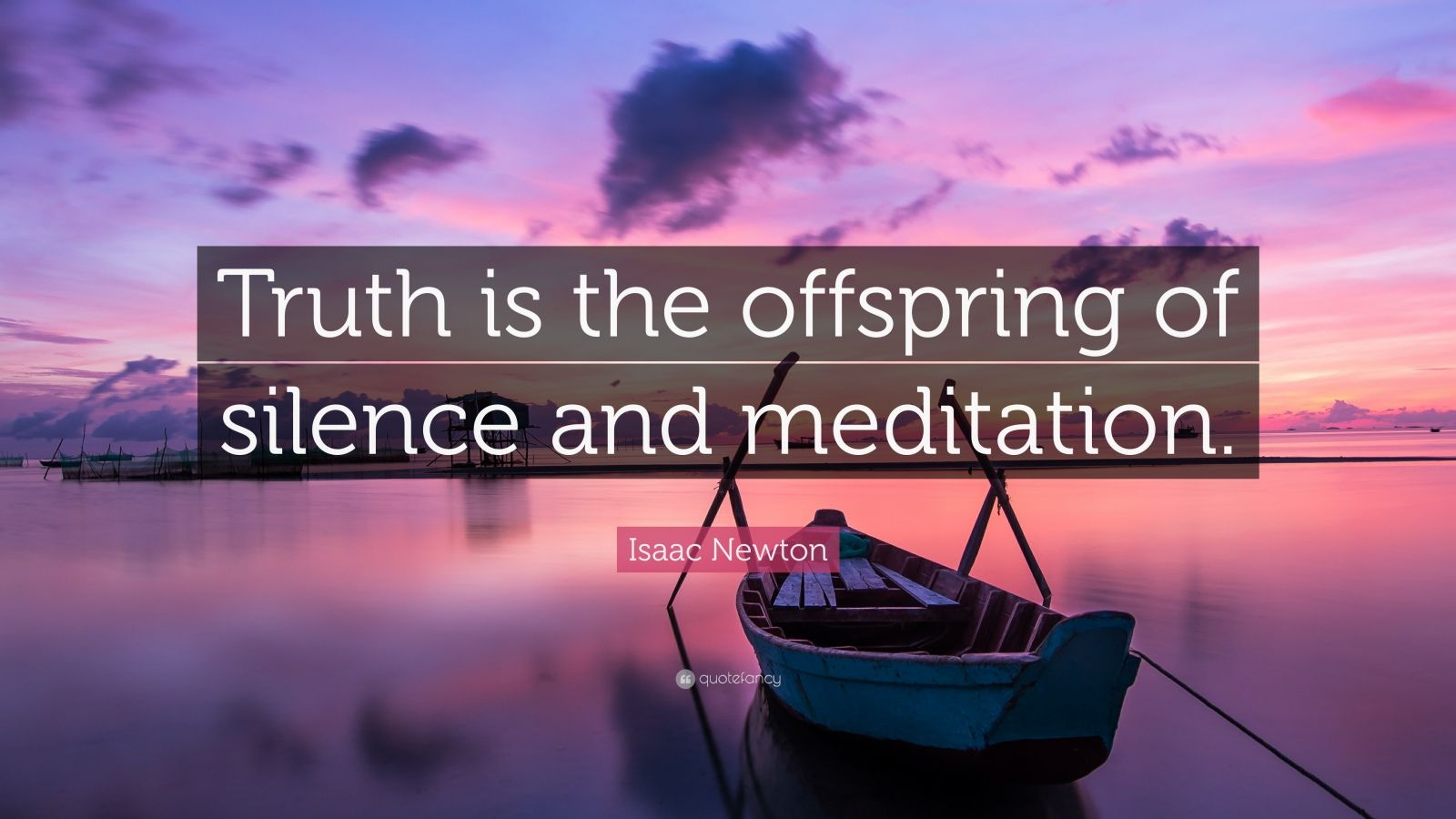 """Isaac Newton Quote: """"Truth is the offspring of silence and meditation."""""""