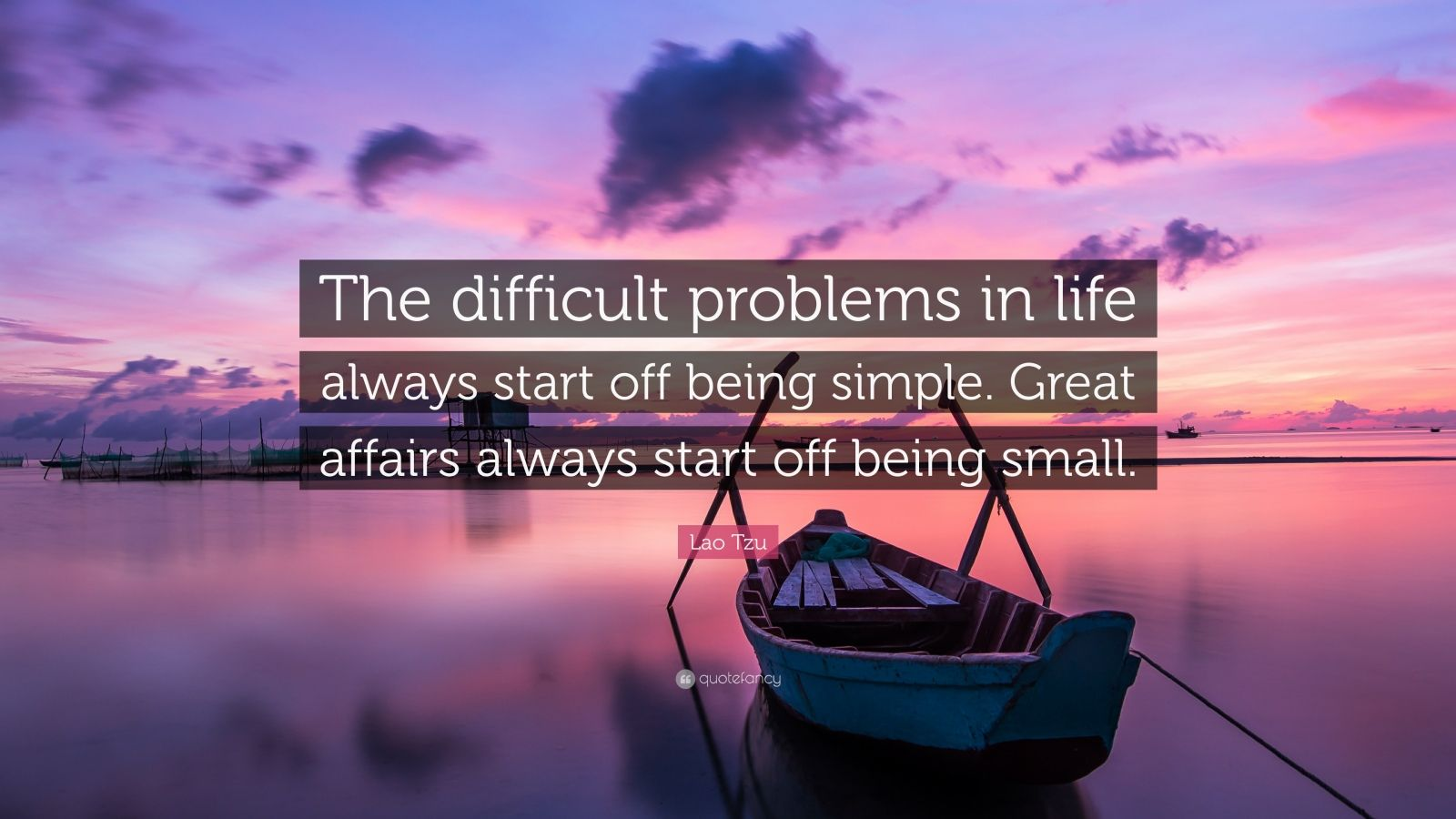 """Lao Tzu Quote: """"The difficult problems in life always start off being simple. Great affairs always start off being small."""""""