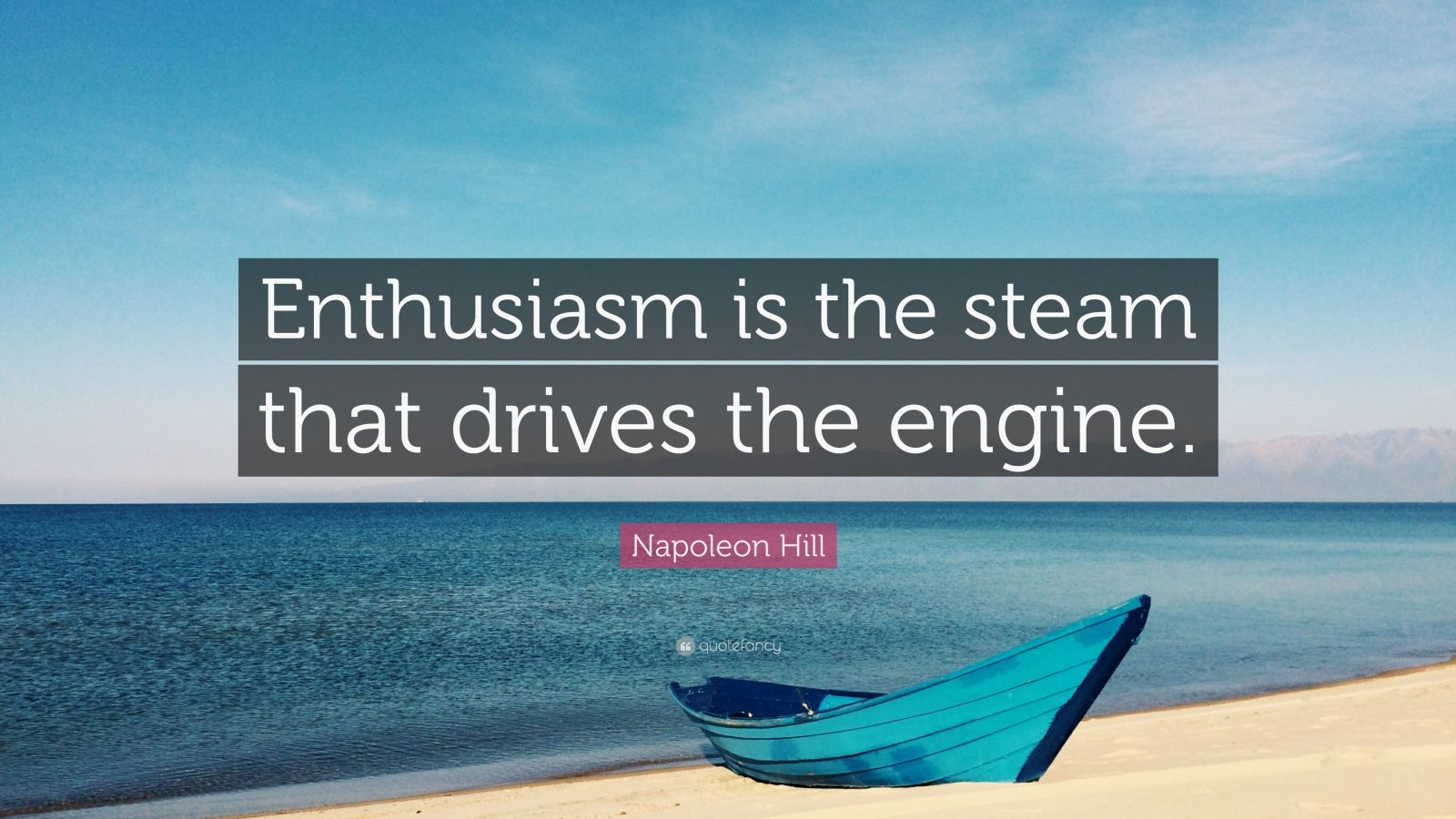 """Napoleon Hill Quote: """"Enthusiasm is the steam that drives the engine."""""""