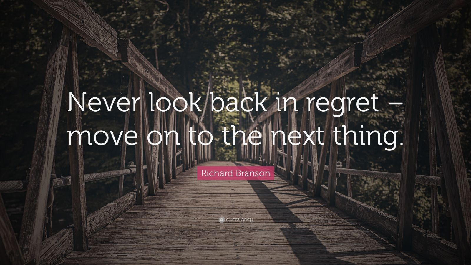 "Richard Branson Quote: ""Never look back in regret – move on to the next thing."""