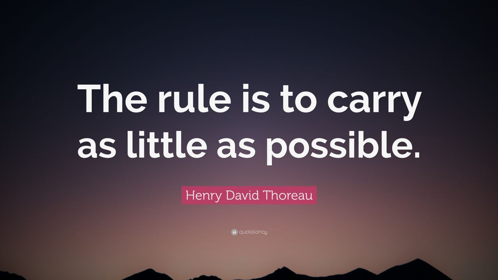 "Henry David Thoreau Quote: ""The rule is to carry as little as possible."""