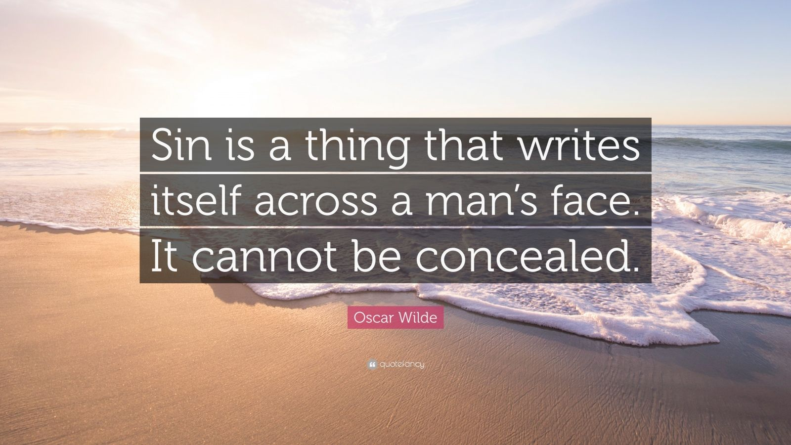 "Oscar Wilde Quote: ""Sin is a thing that writes itself across a man's face. It cannot be concealed."""