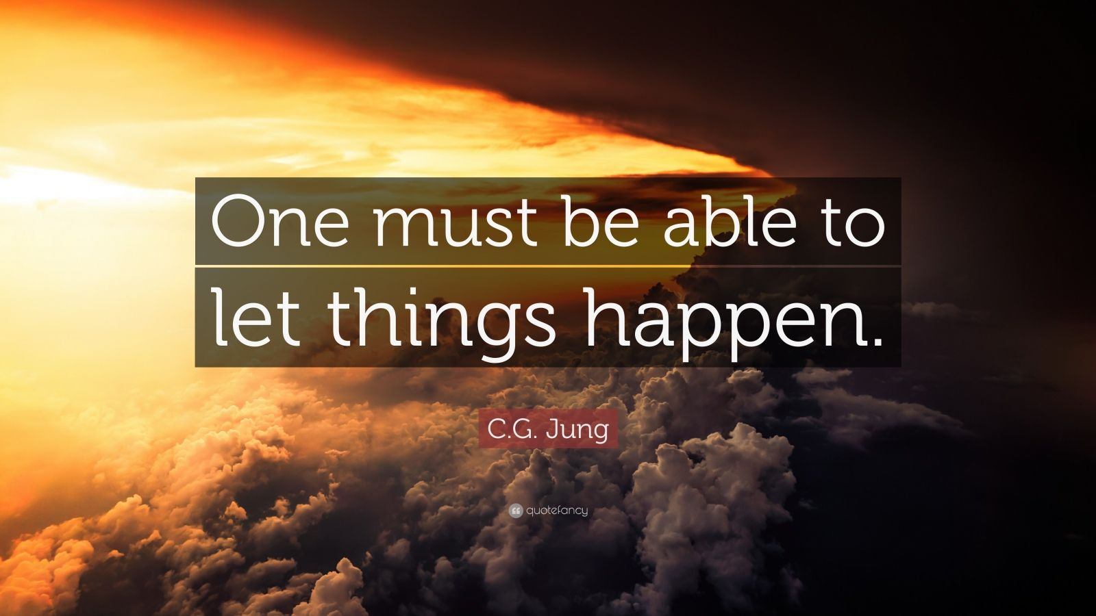 """C.G. Jung Quote: """"One must be able to let things happen."""""""