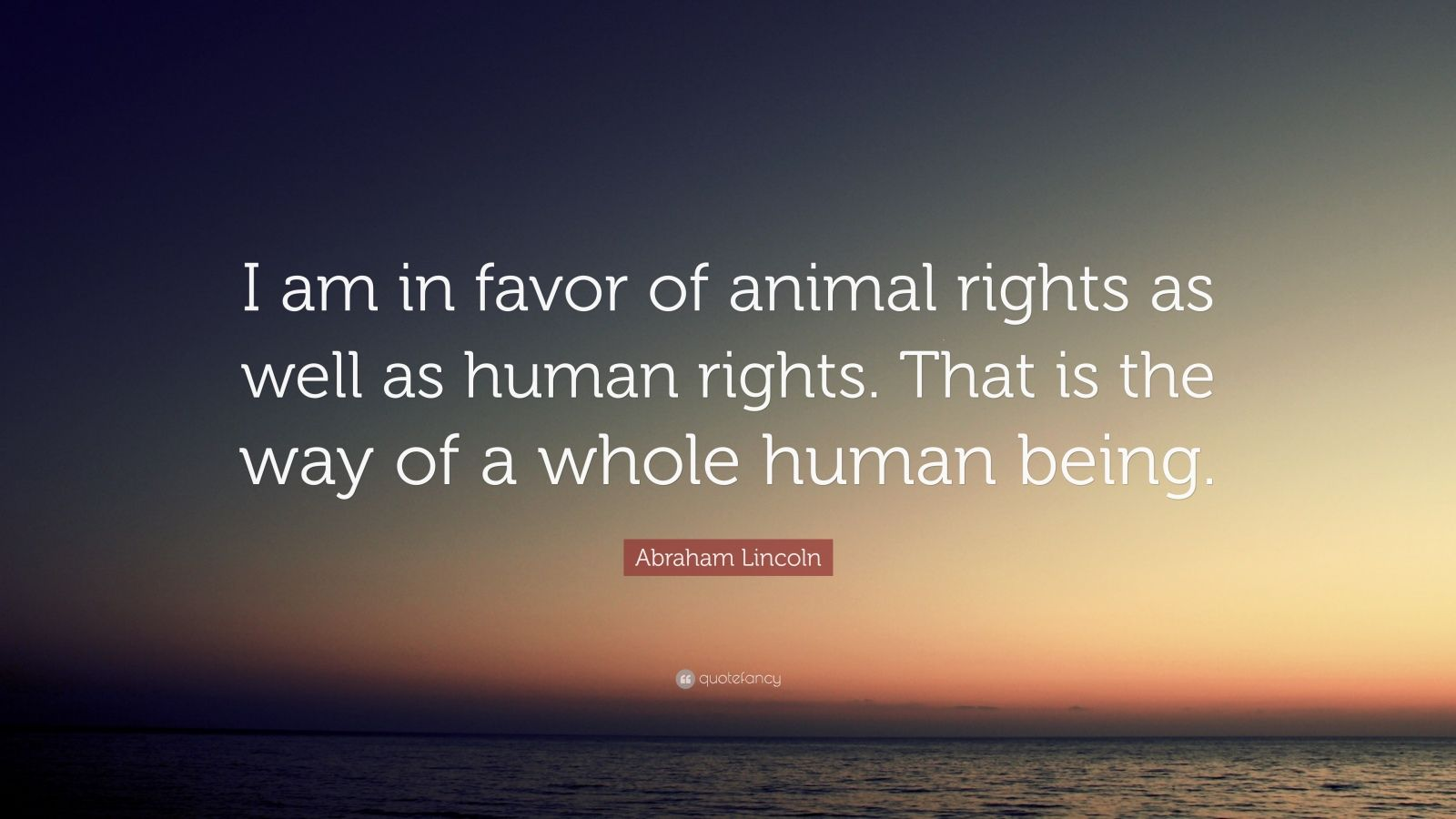 abraham lincoln quote   u201ci am in favor of animal rights as