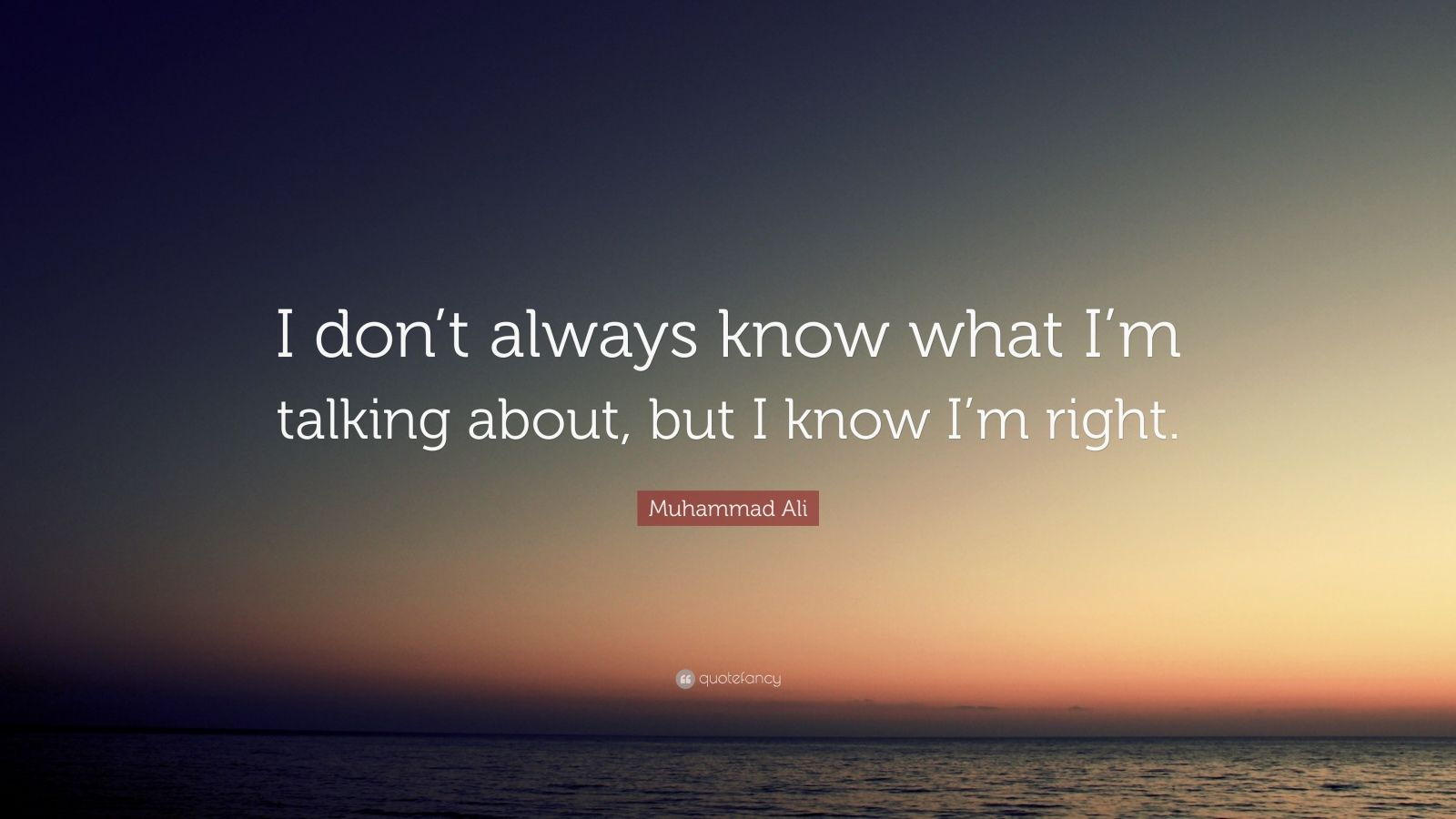 "Muhammad Ali Quote: ""I don't always know what I'm talking about, but I know I'm right."""